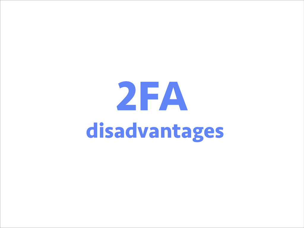 2FA disadvantages