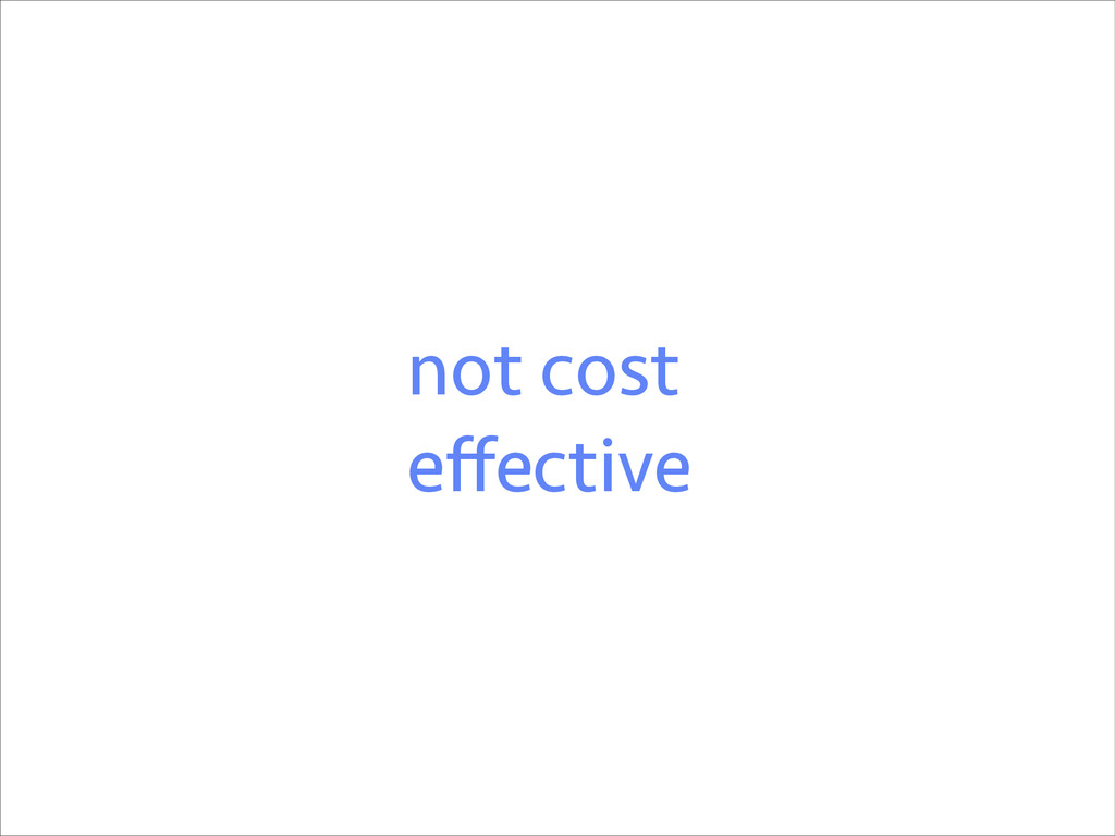 not cost effective