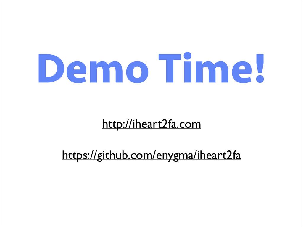 Demo Time! http://iheart2fa.com https://github....