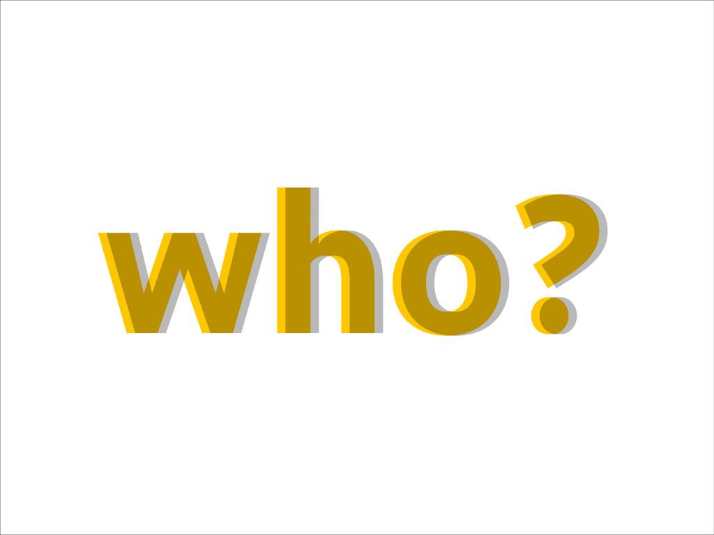 who? who?