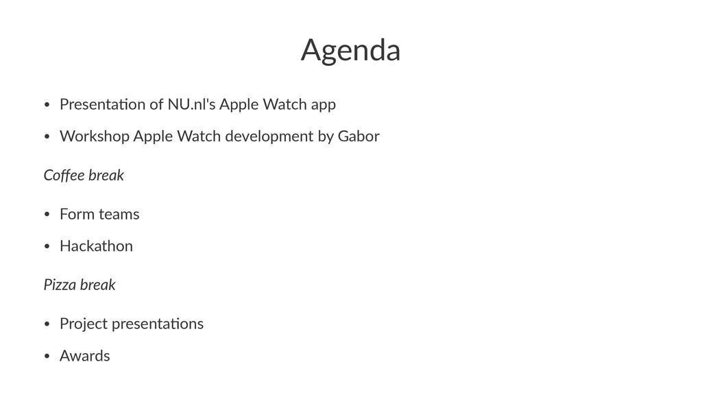 Agenda • Presenta)on+of+NU.nl's+Apple+Watch+app...
