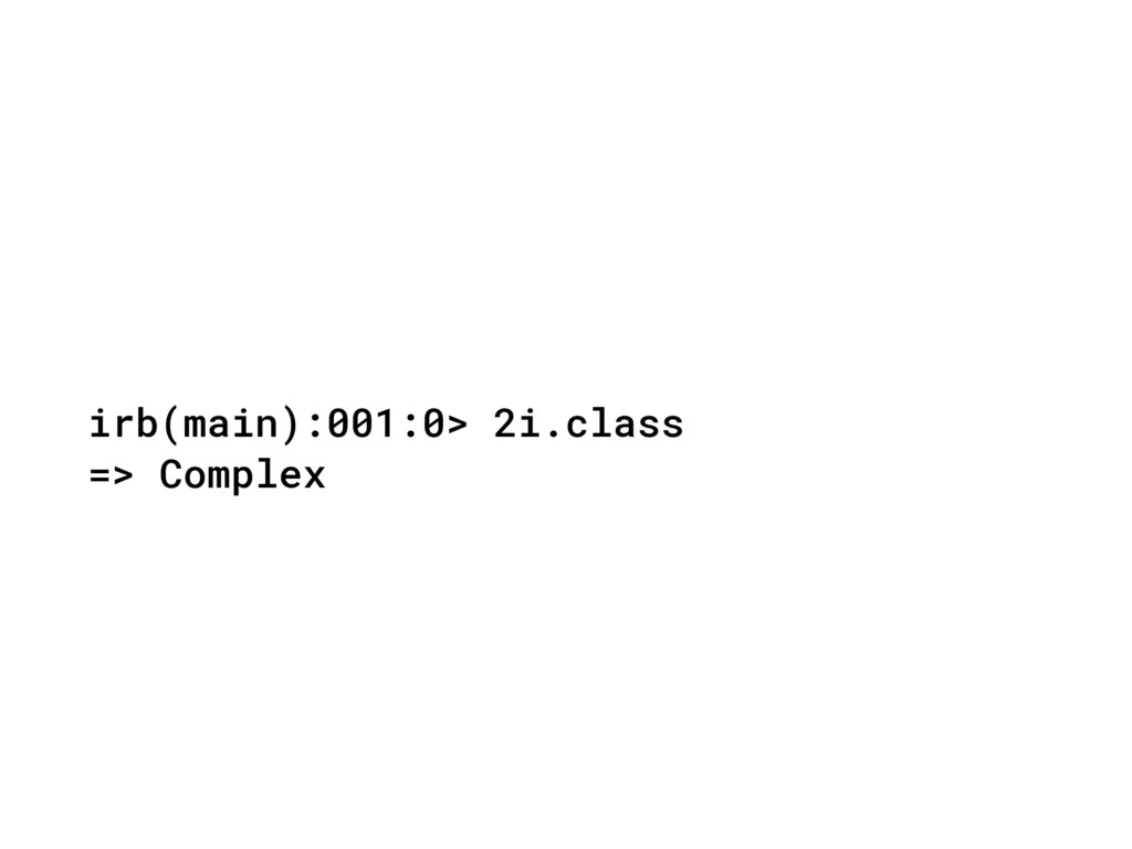 irb(main):001:0> 2i.class => Complex