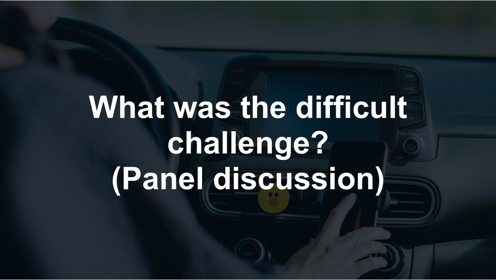 What was the difficult challenge? (Panel discus...