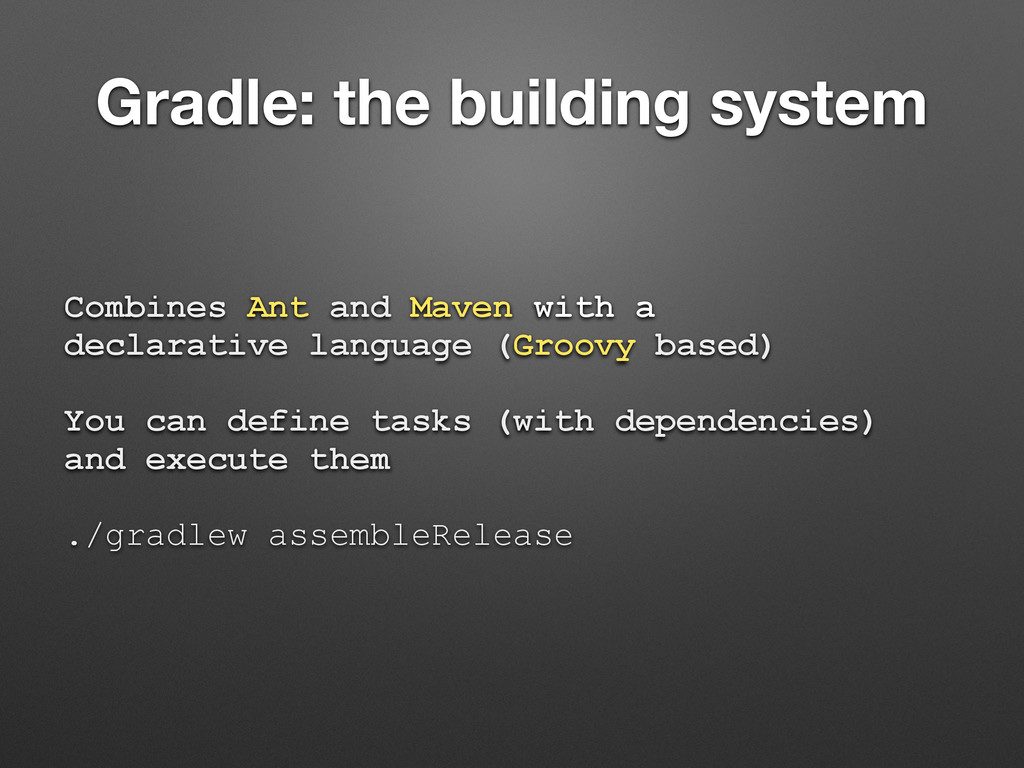 Gradle: the building system Combines Ant and Ma...