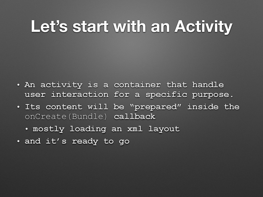 Let's start with an Activity • An activity is a...