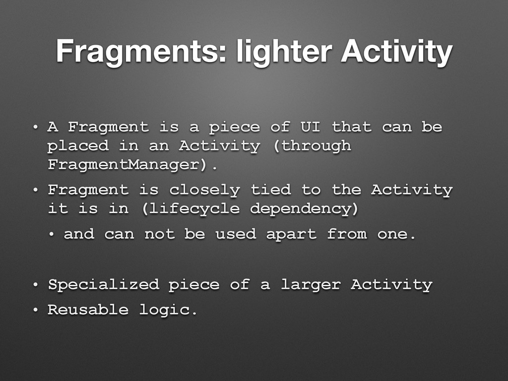 Fragments: lighter Activity • A Fragment is a p...