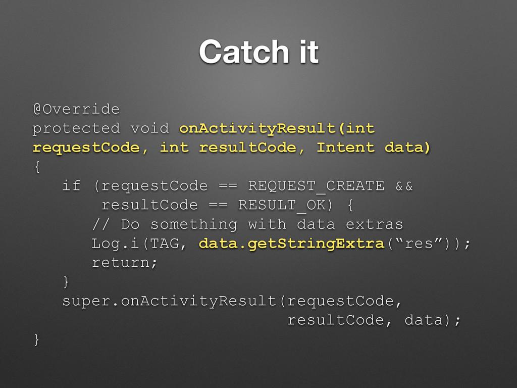 Catch it @Override protected void onActivityRes...