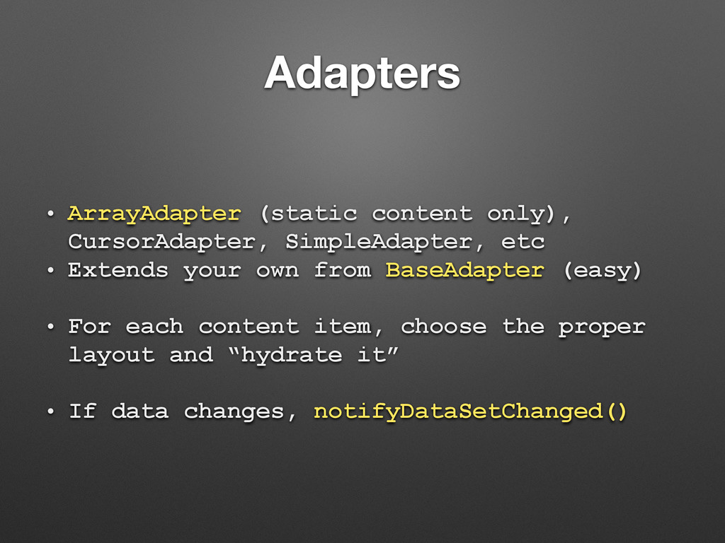 Adapters • ArrayAdapter (static content only), ...