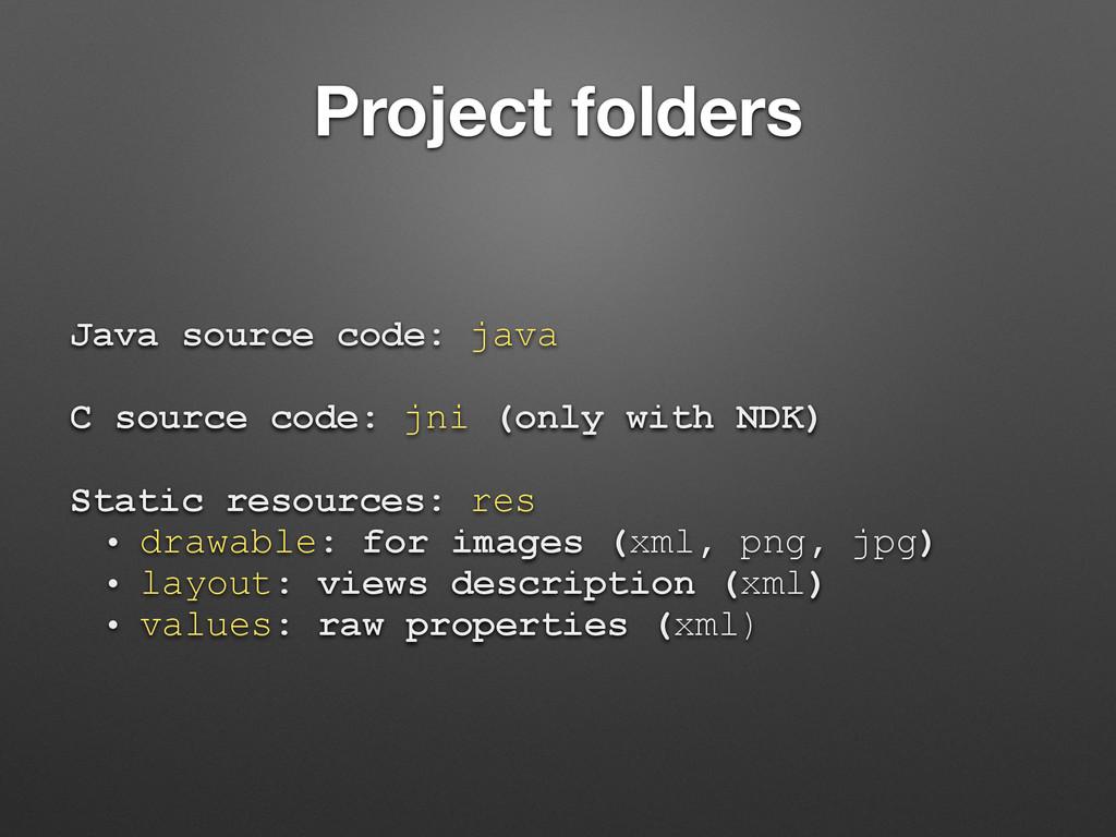 Project folders Java source code: java C source...