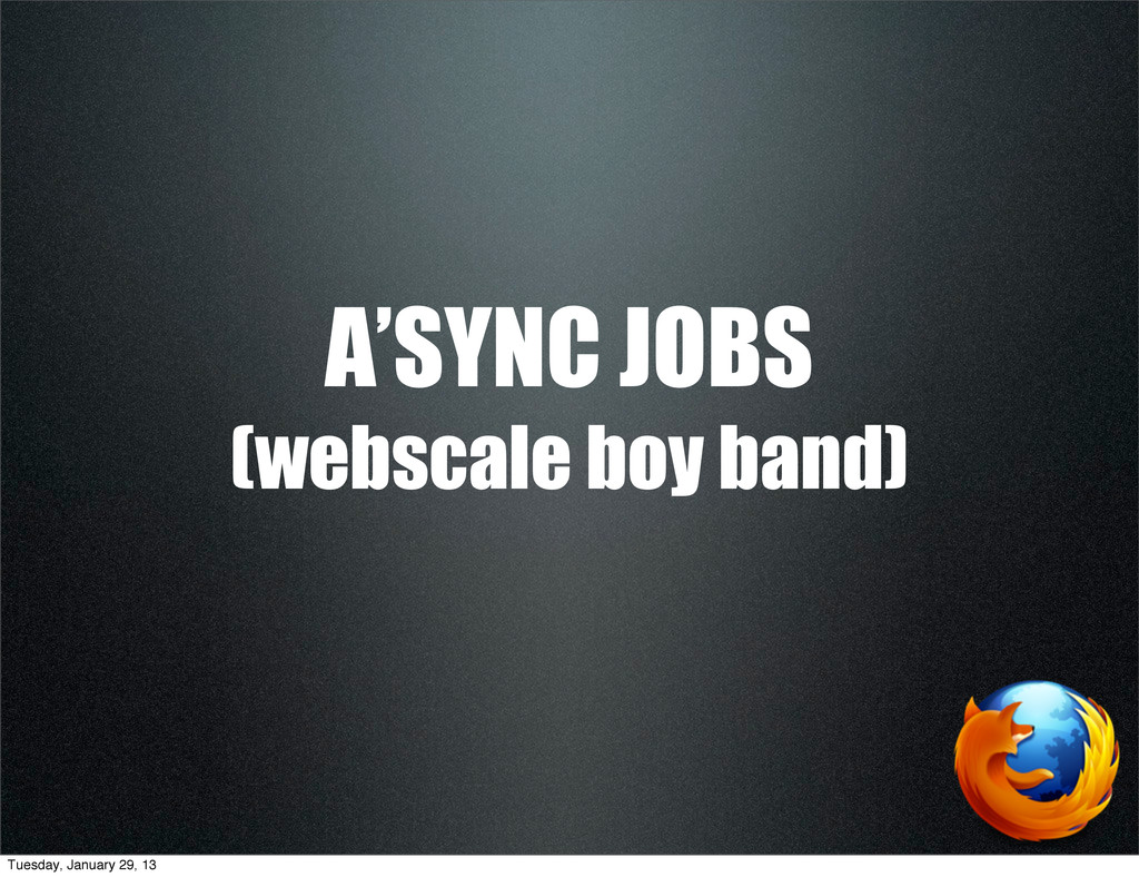 A'SYNC JOBS (webscale boy band) Tuesday, Januar...