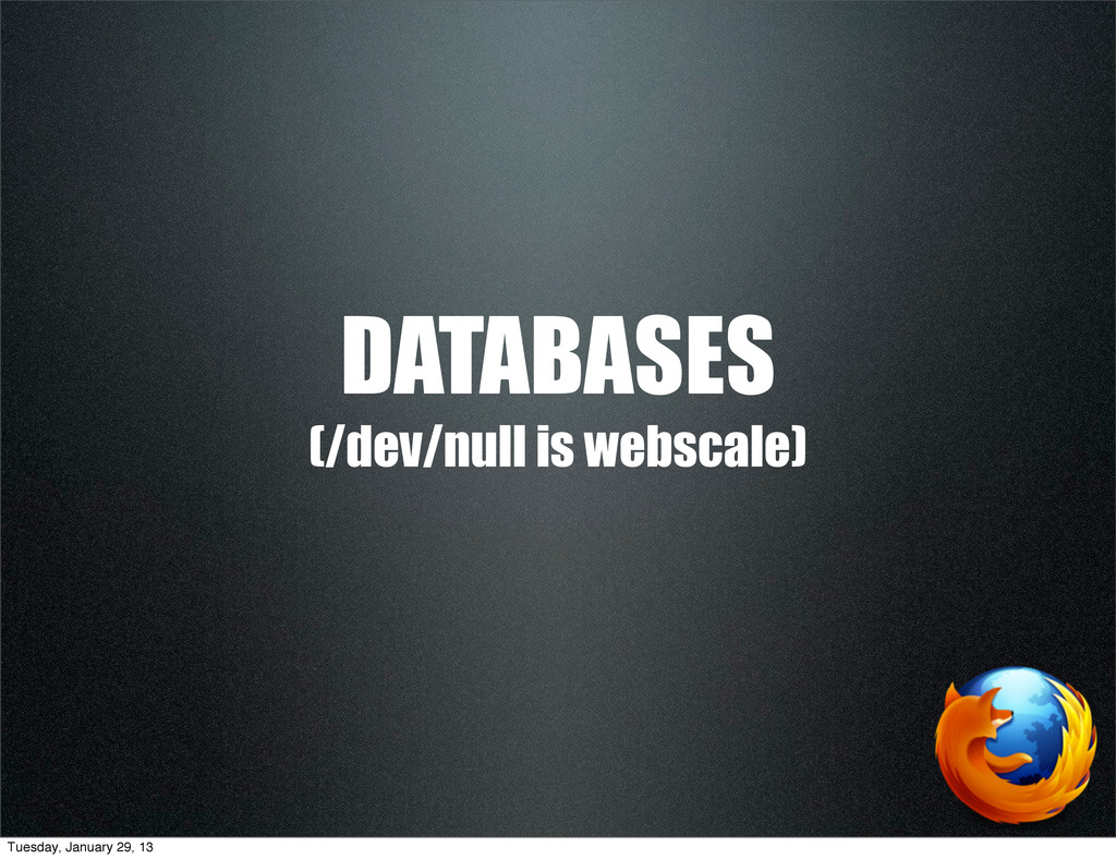 DATABASES (/dev/null is webscale) Tuesday, Janu...