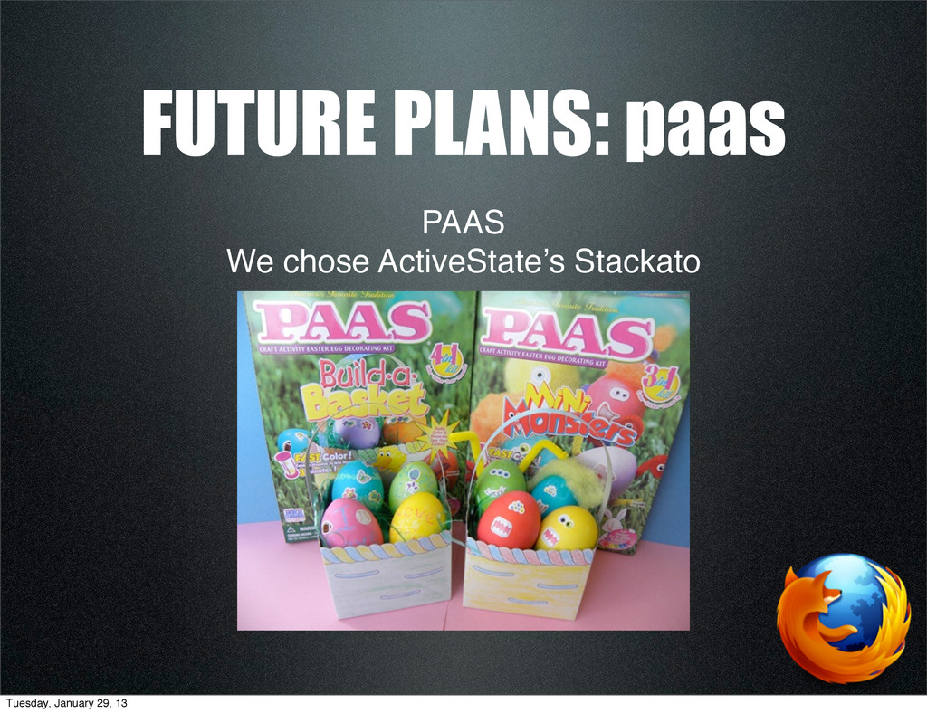 PAAS We chose ActiveState's Stackato FUTURE PLA...