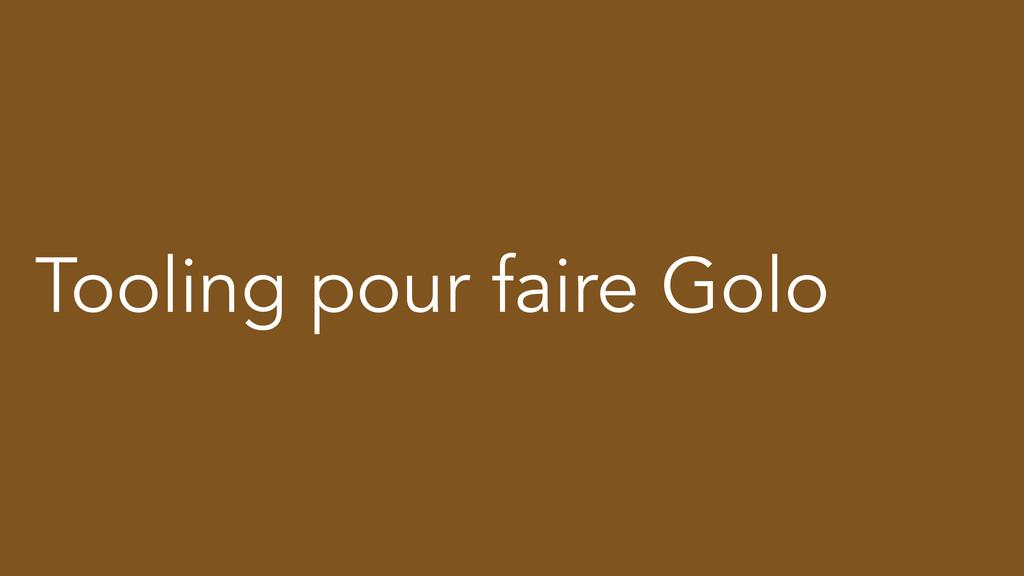 Tooling pour faire Golo