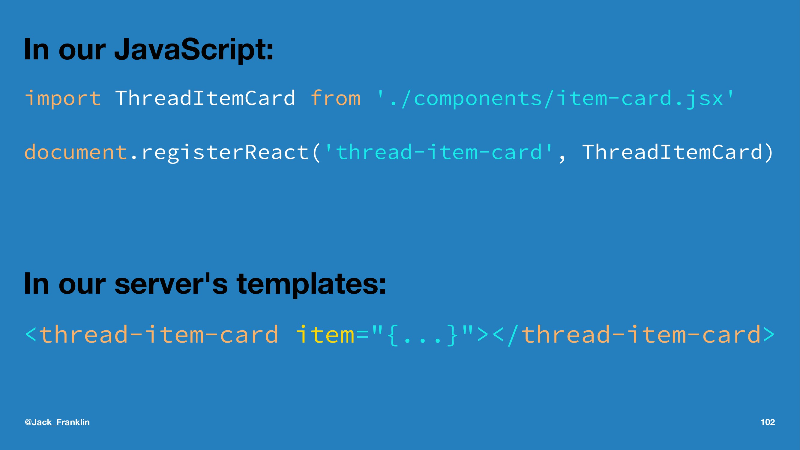 In our JavaScript: import ThreadItemCard from '...