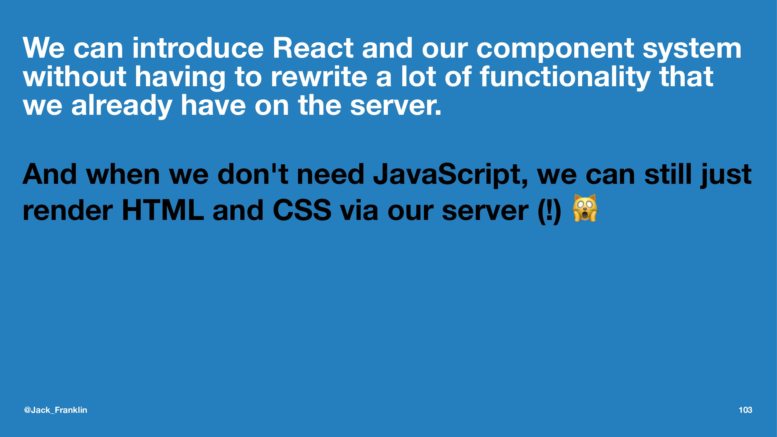 We can introduce React and our component system...