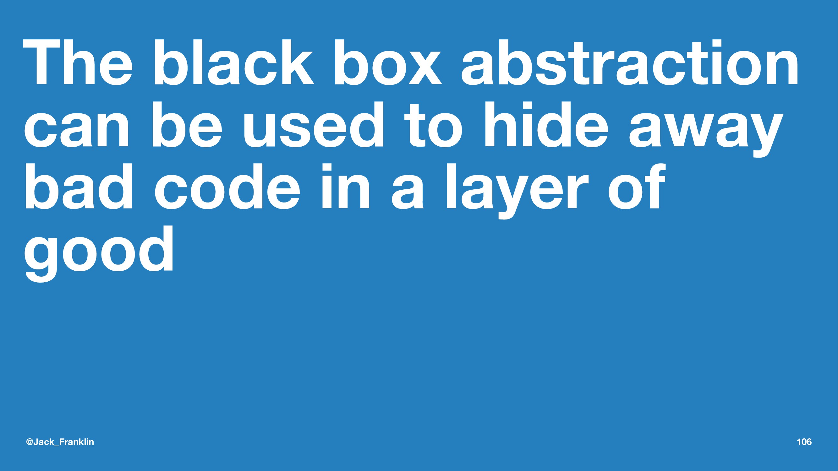 The black box abstraction can be used to hide a...
