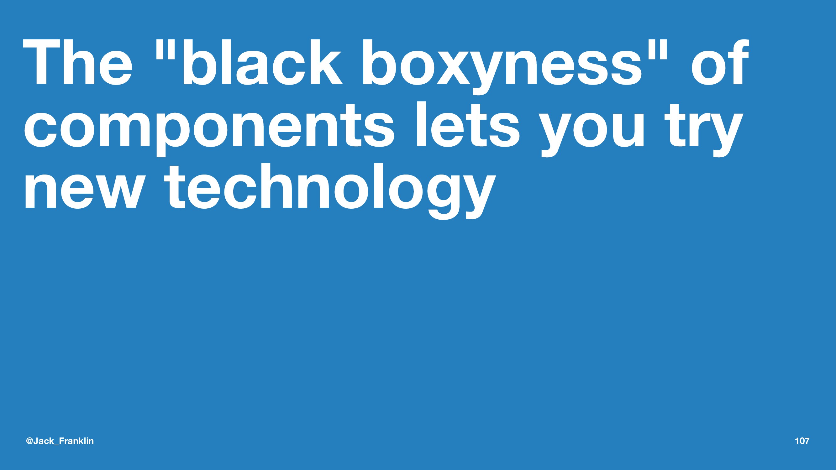 """The """"black boxyness"""" of components lets you try..."""
