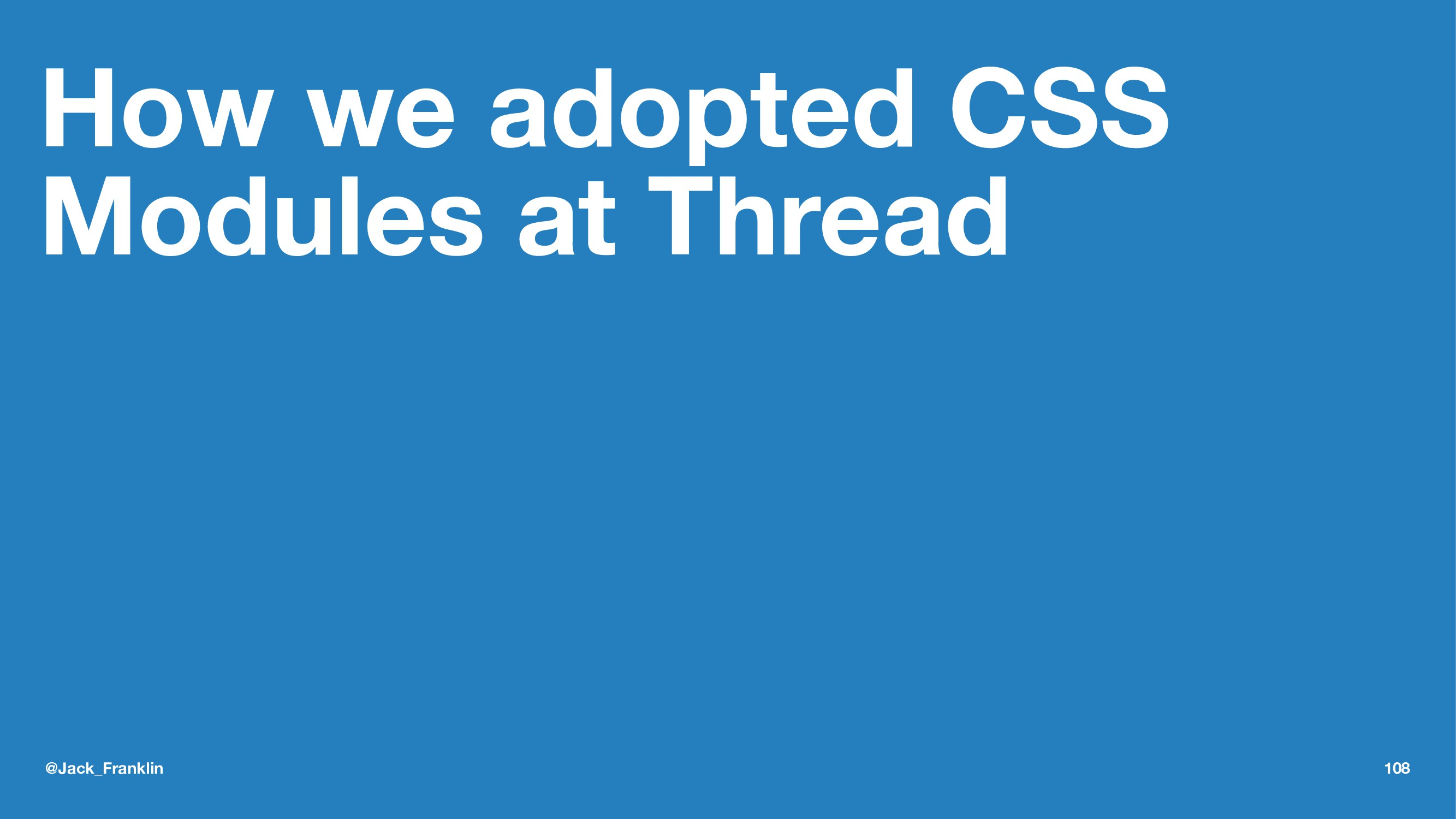 How we adopted CSS Modules at Thread @Jack_Fran...