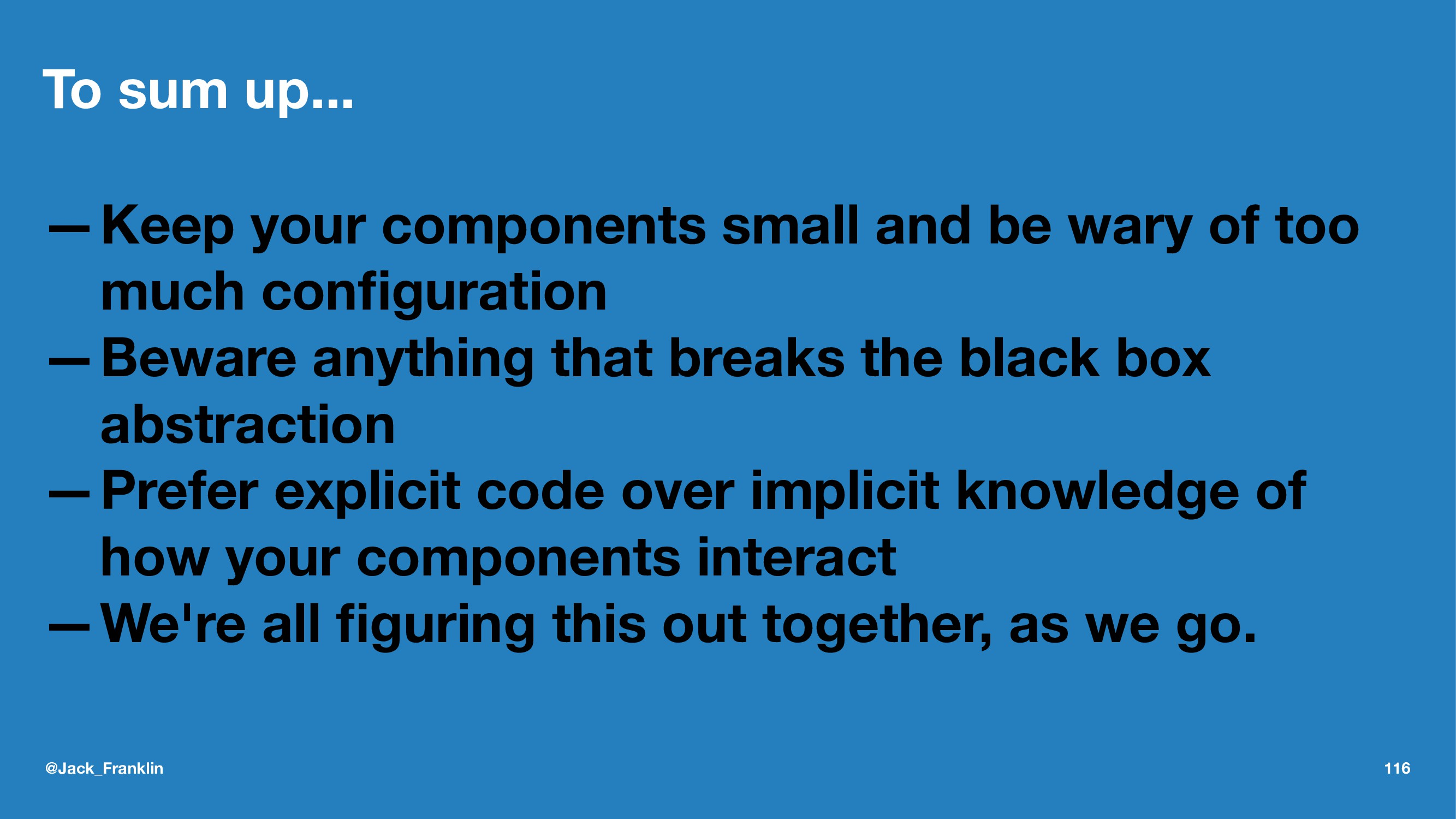 To sum up... —Keep your components small and be...