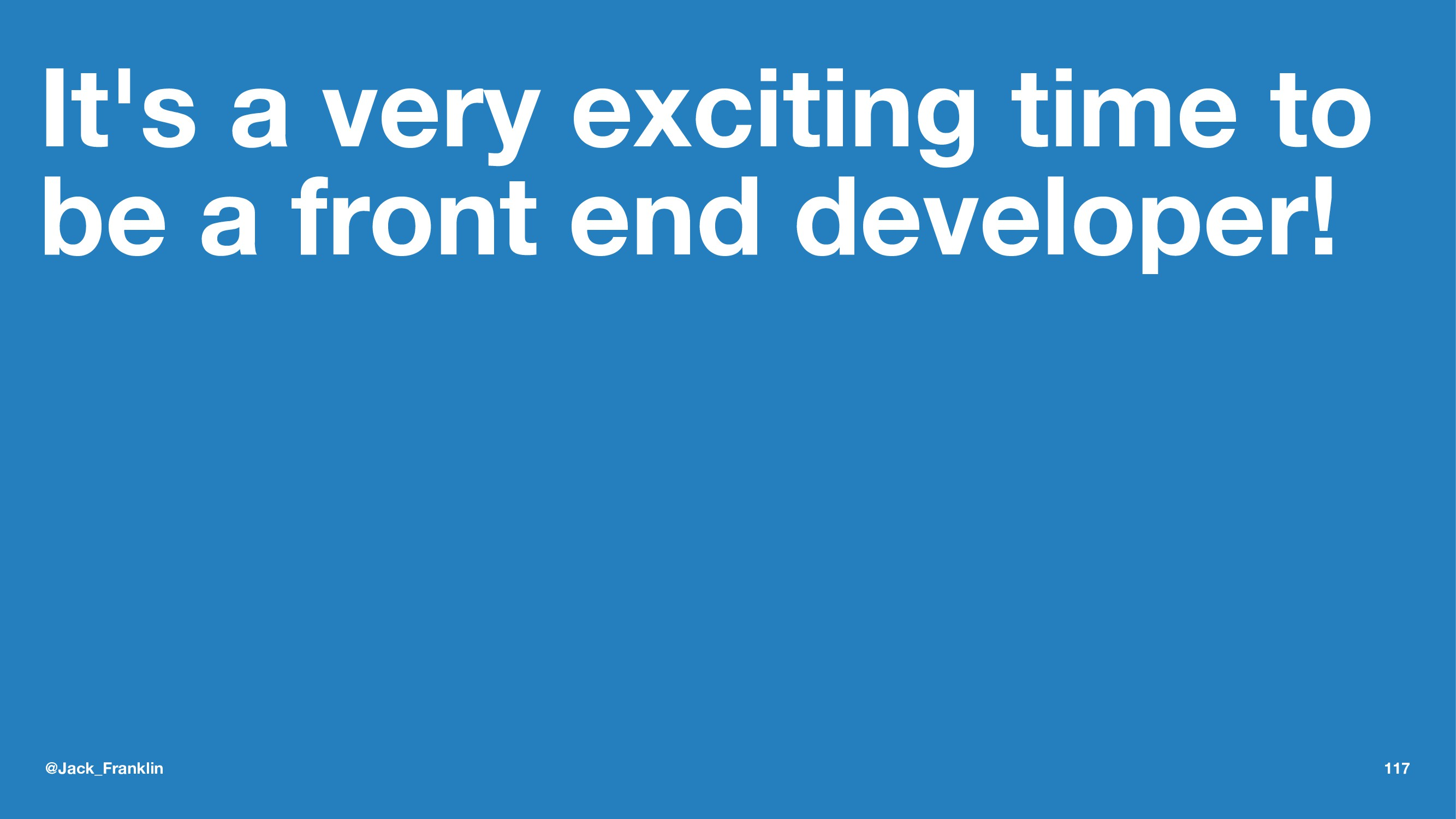 It's a very exciting time to be a front end dev...