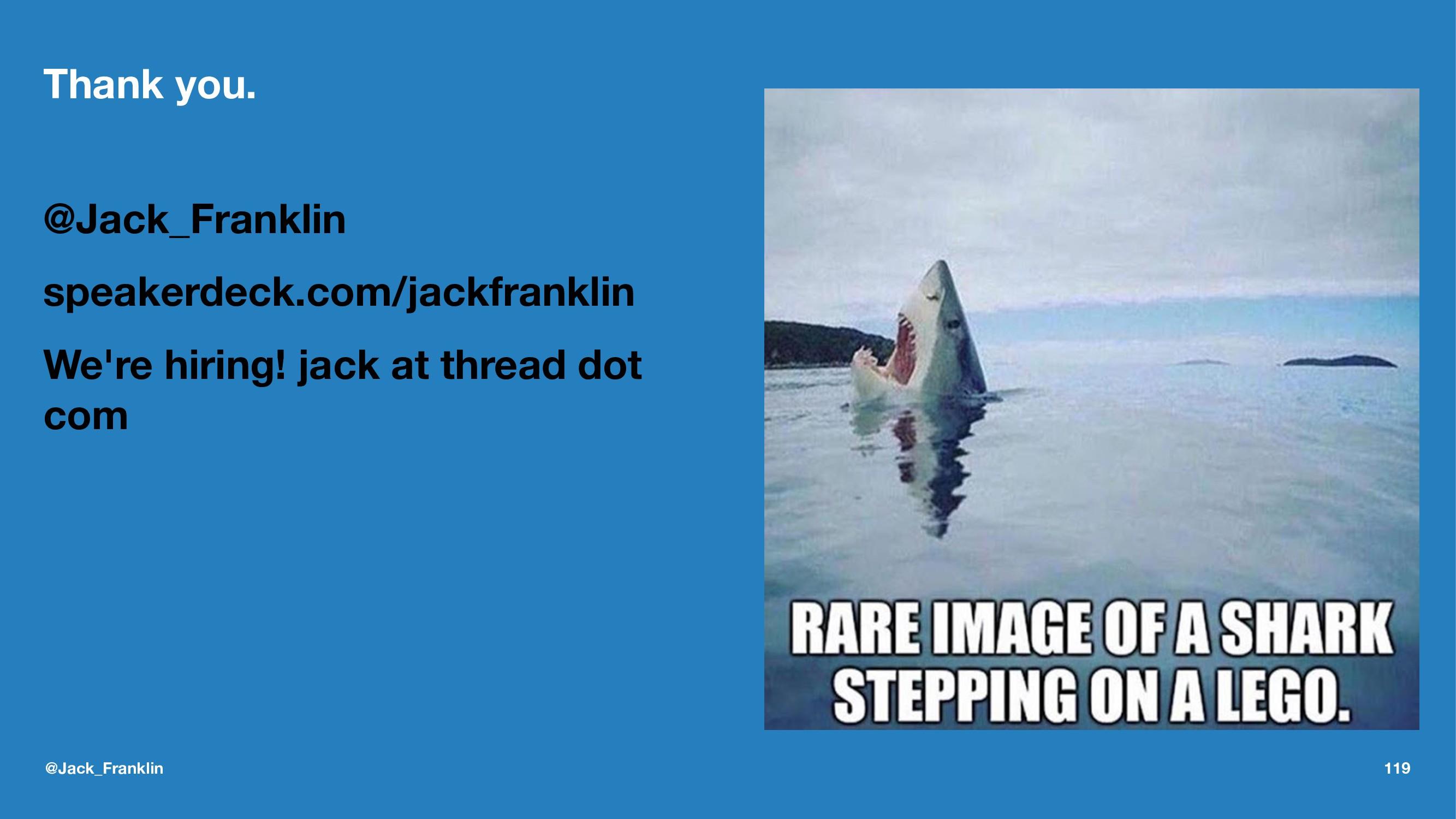 Thank you. @Jack_Franklin speakerdeck.com/jackf...