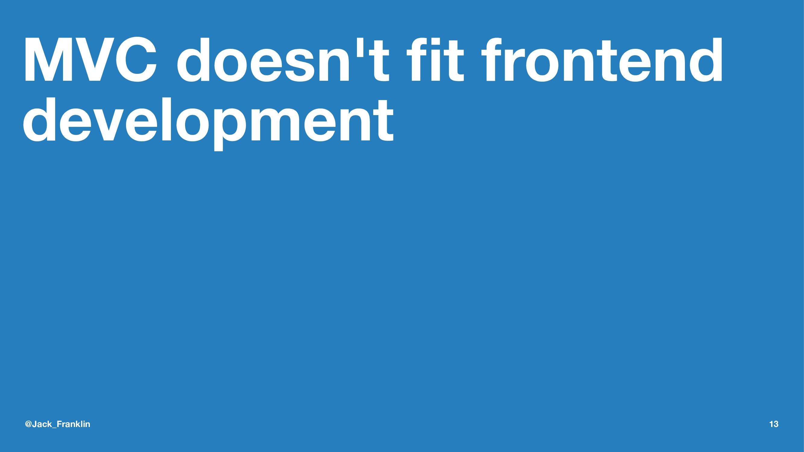 MVC doesn't fit frontend development @Jack_Frank...