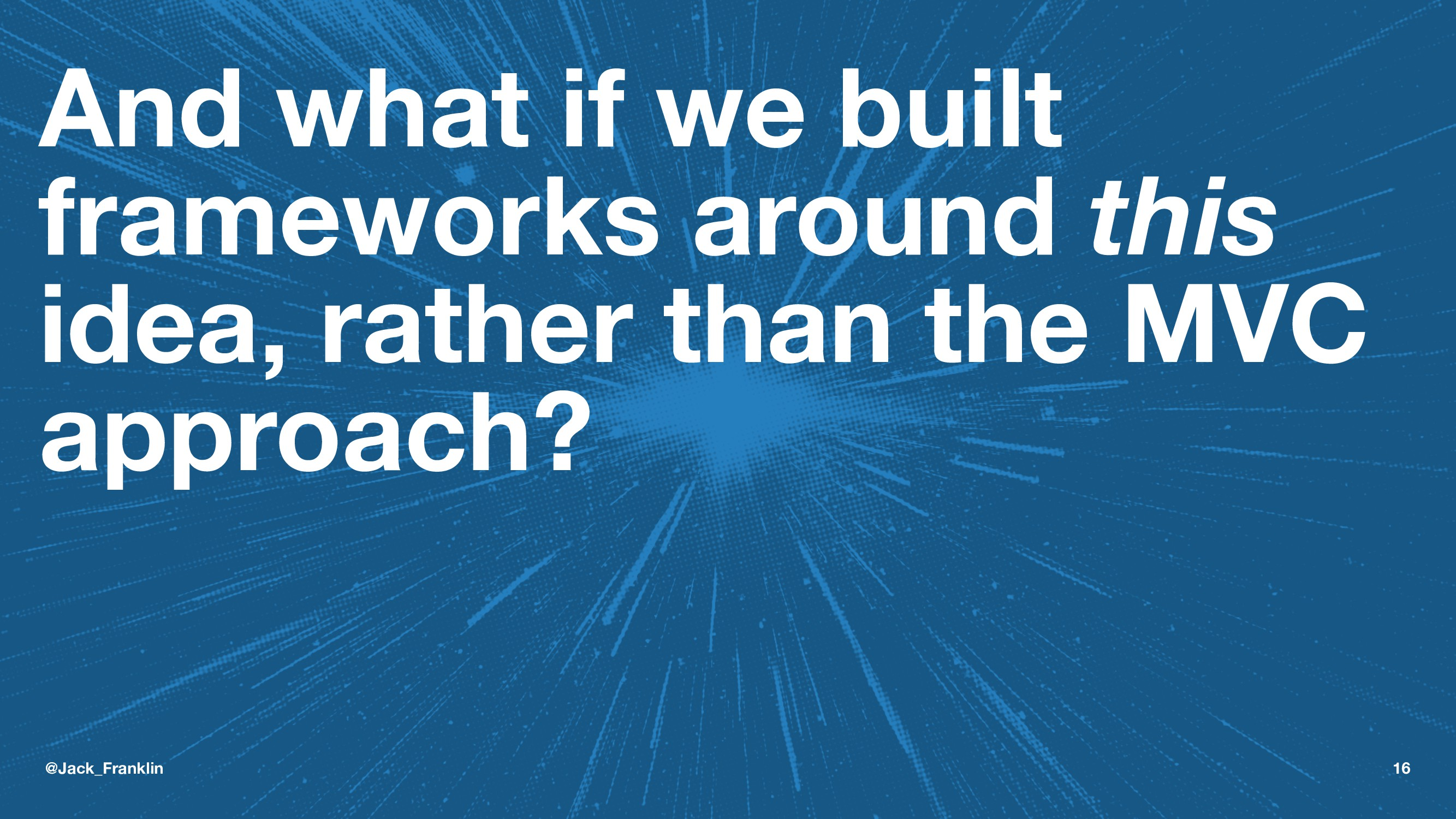 And what if we built frameworks around this ide...