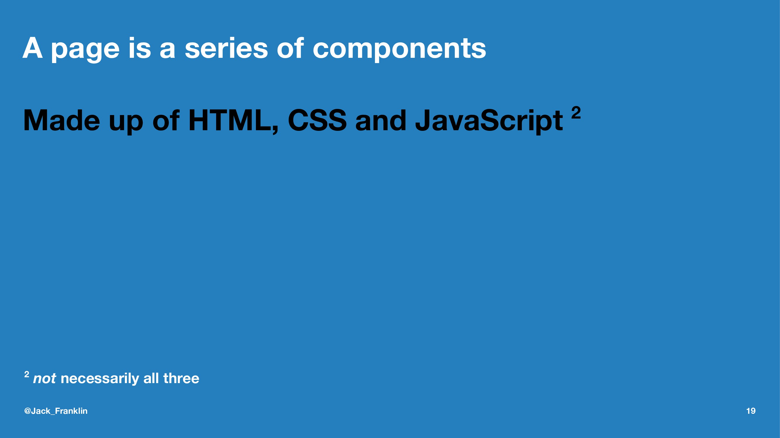 A page is a series of components Made up of HTM...