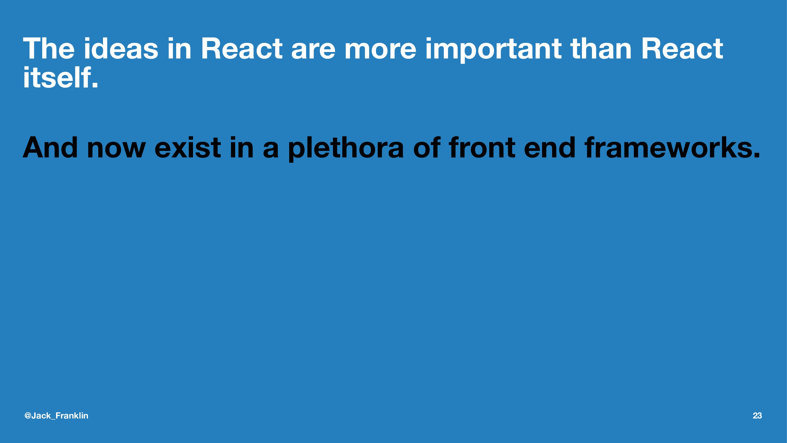 The ideas in React are more important than Reac...