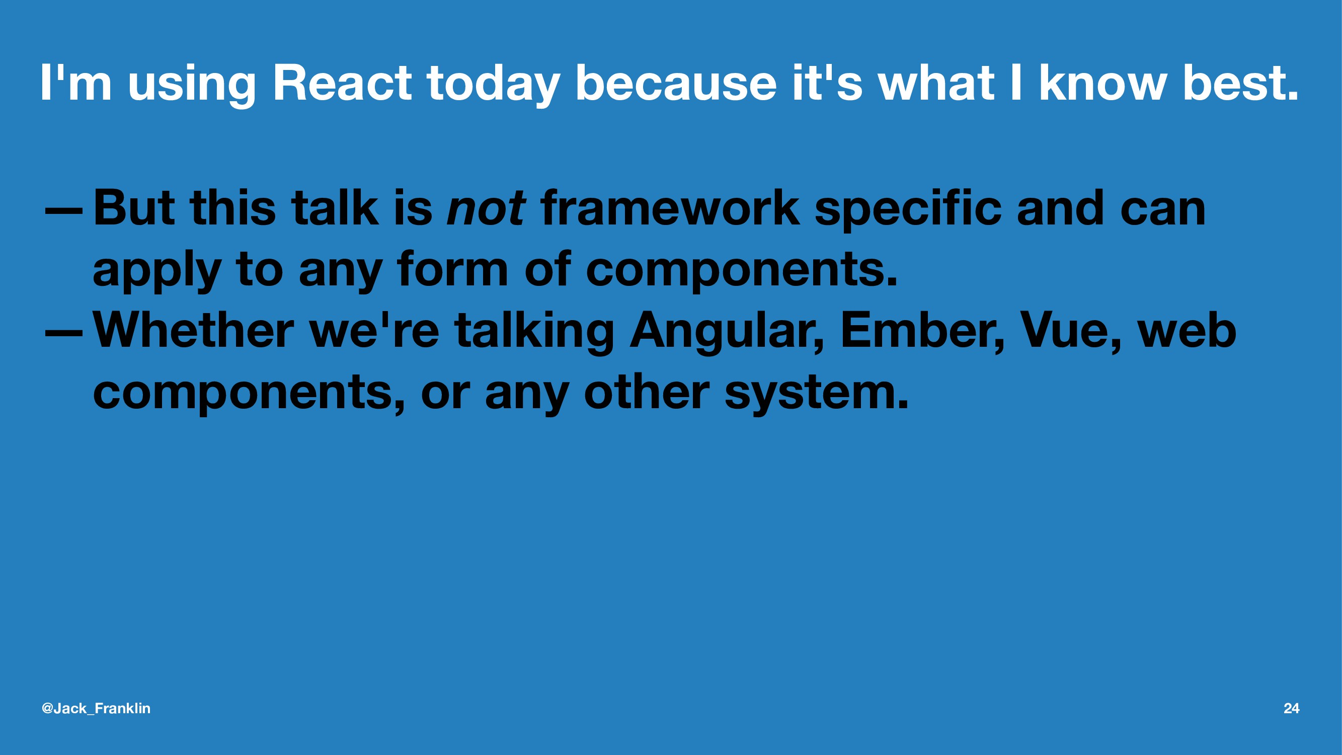 I'm using React today because it's what I know ...