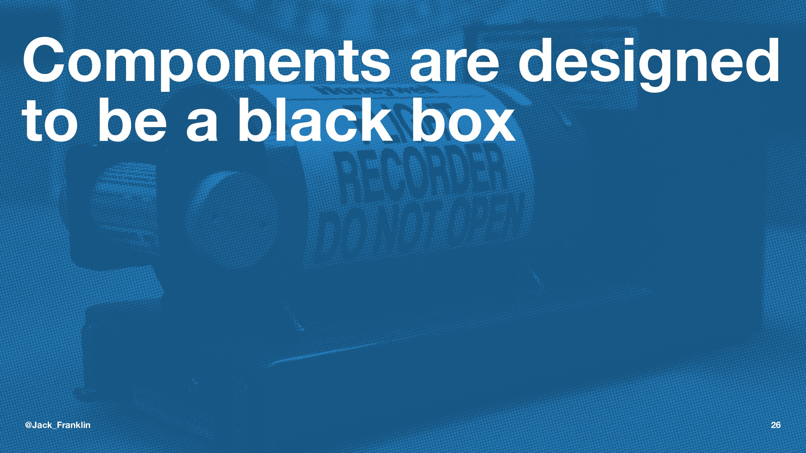 Components are designed to be a black box @Jack...