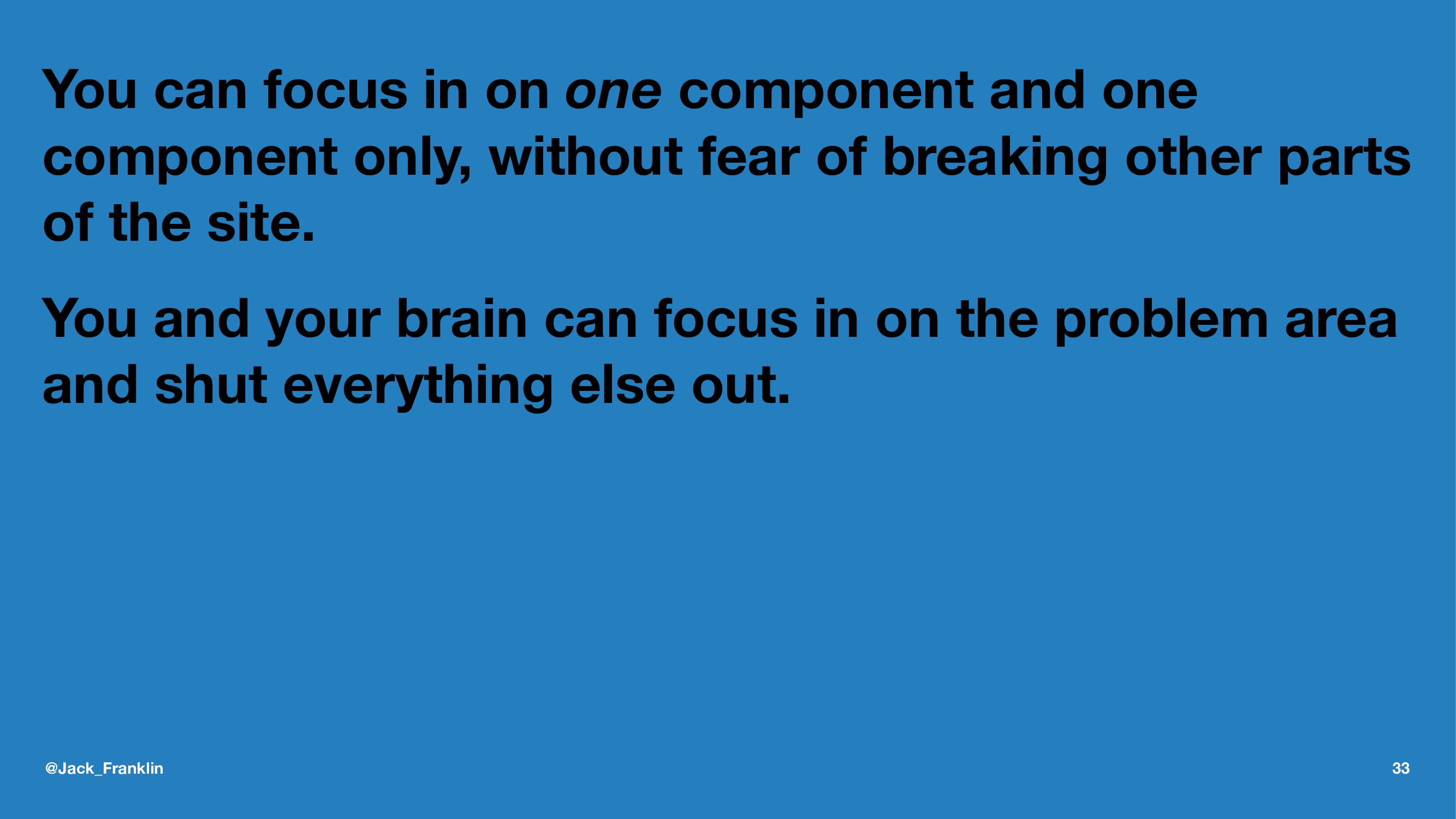 You can focus in on one component and one compo...