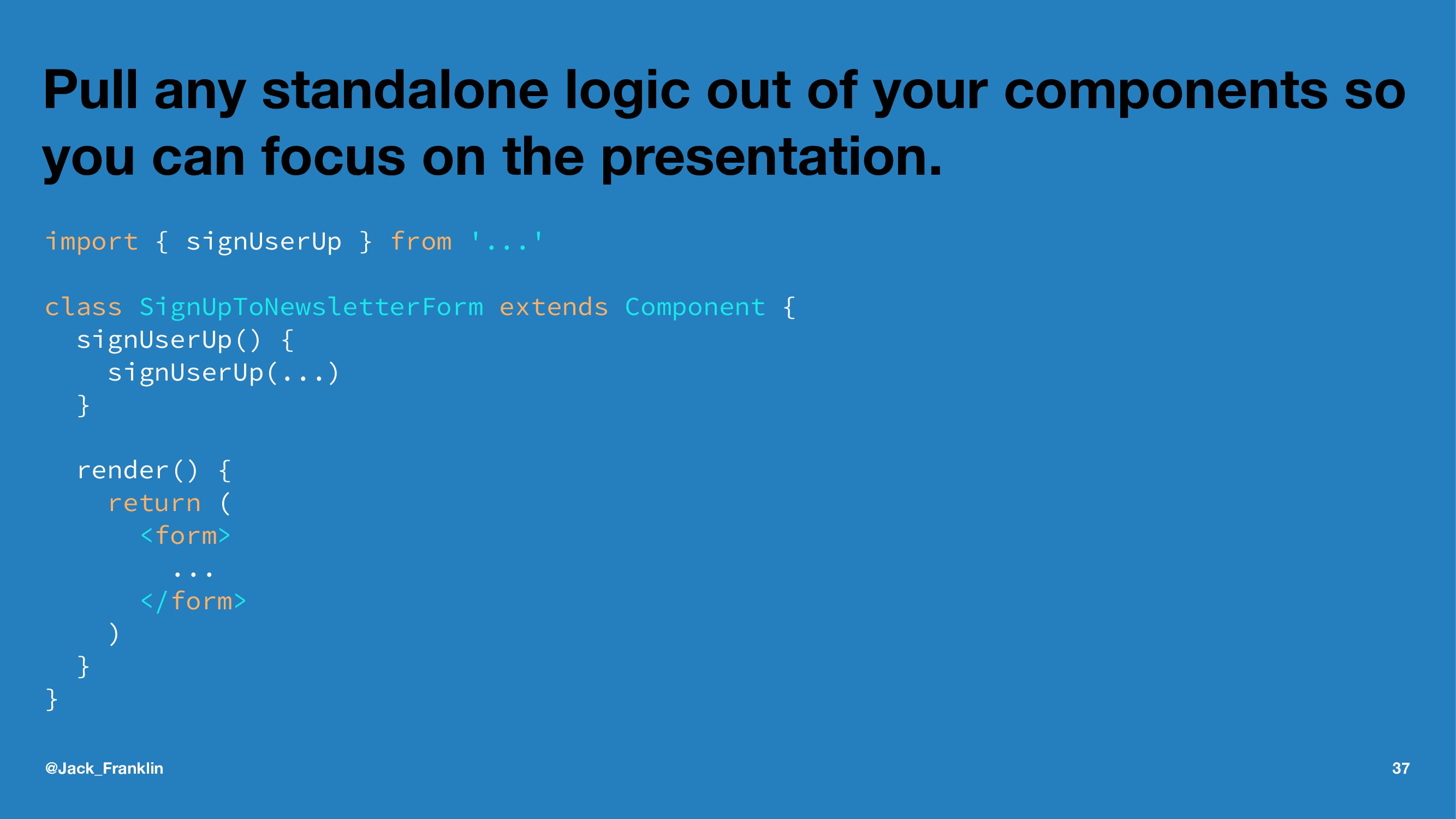 Pull any standalone logic out of your component...