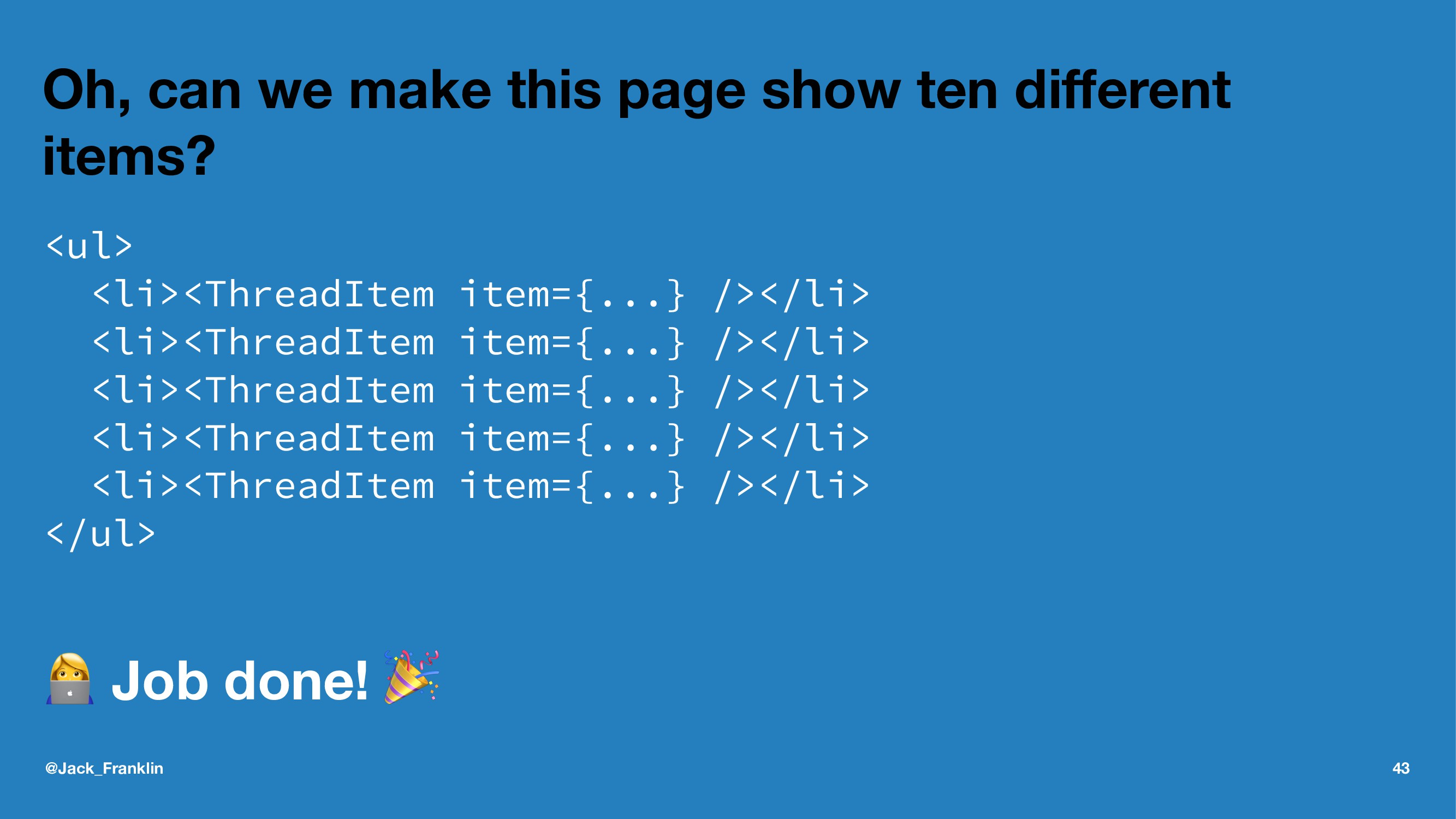 Oh, can we make this page show ten different ite...