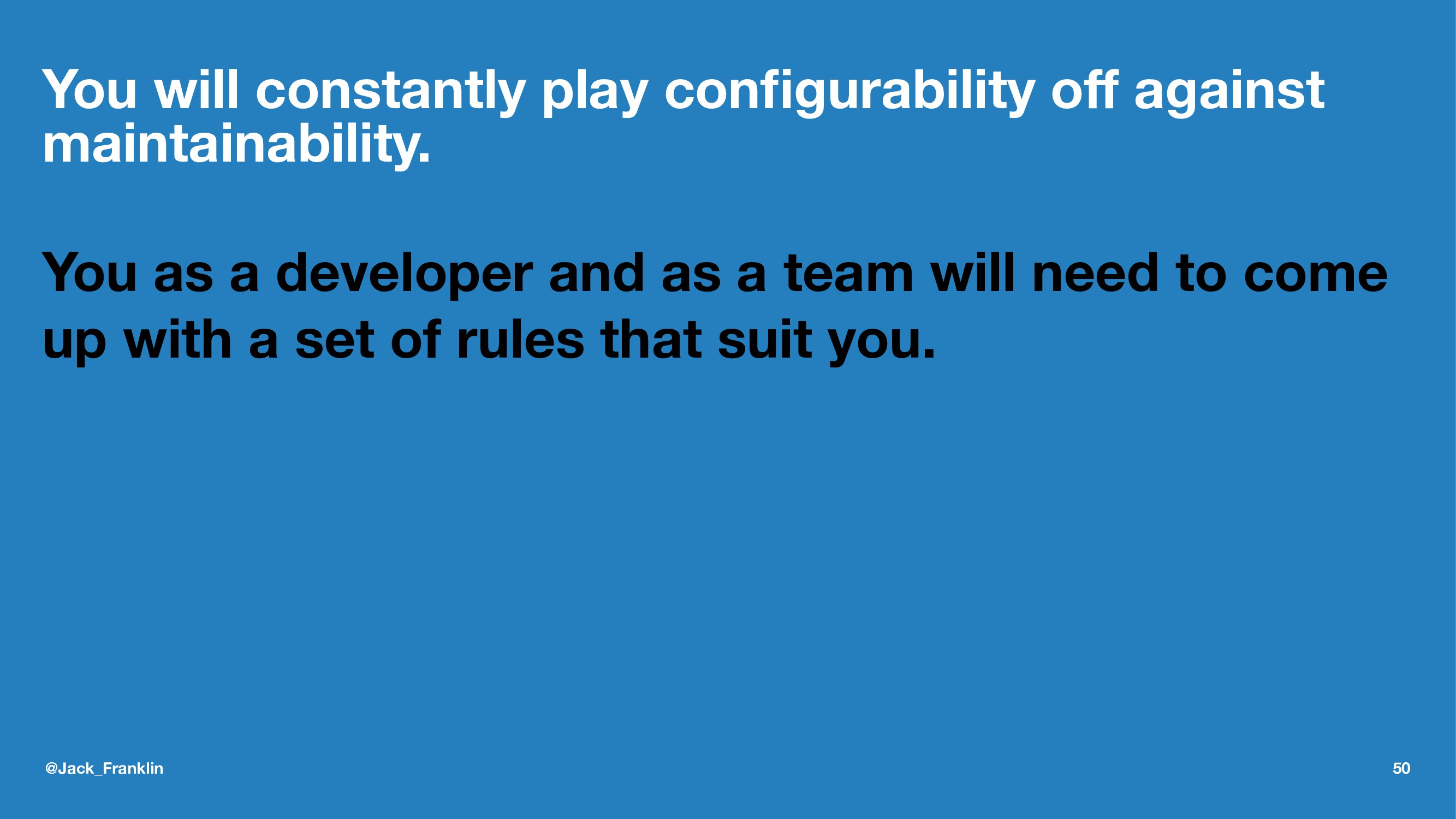You will constantly play configurability off agai...