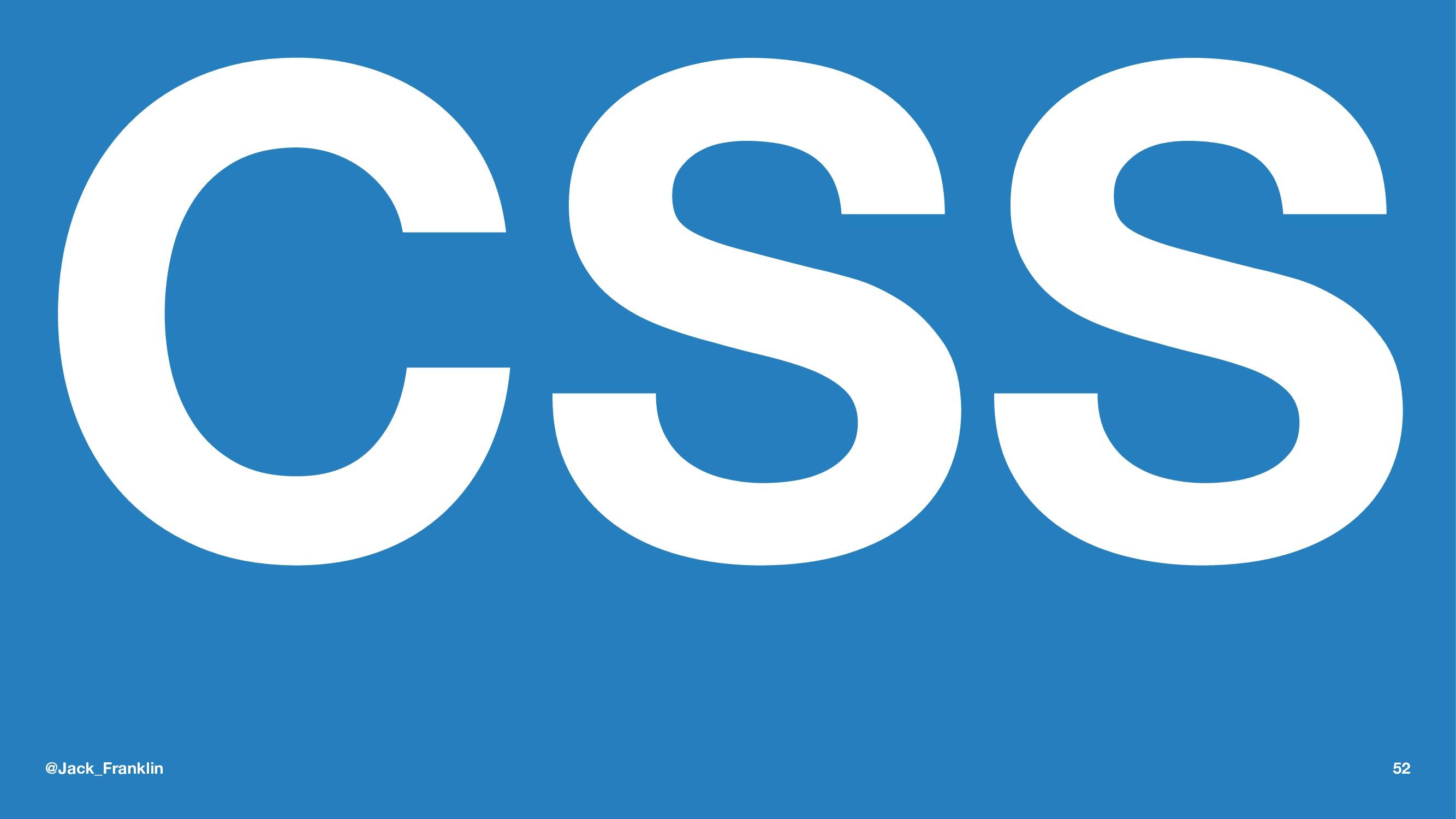 CSS @Jack_Franklin 52