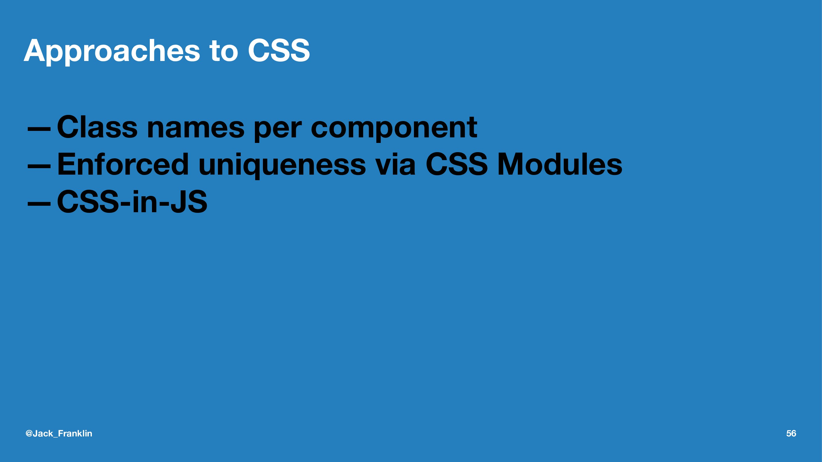Approaches to CSS —Class names per component —E...