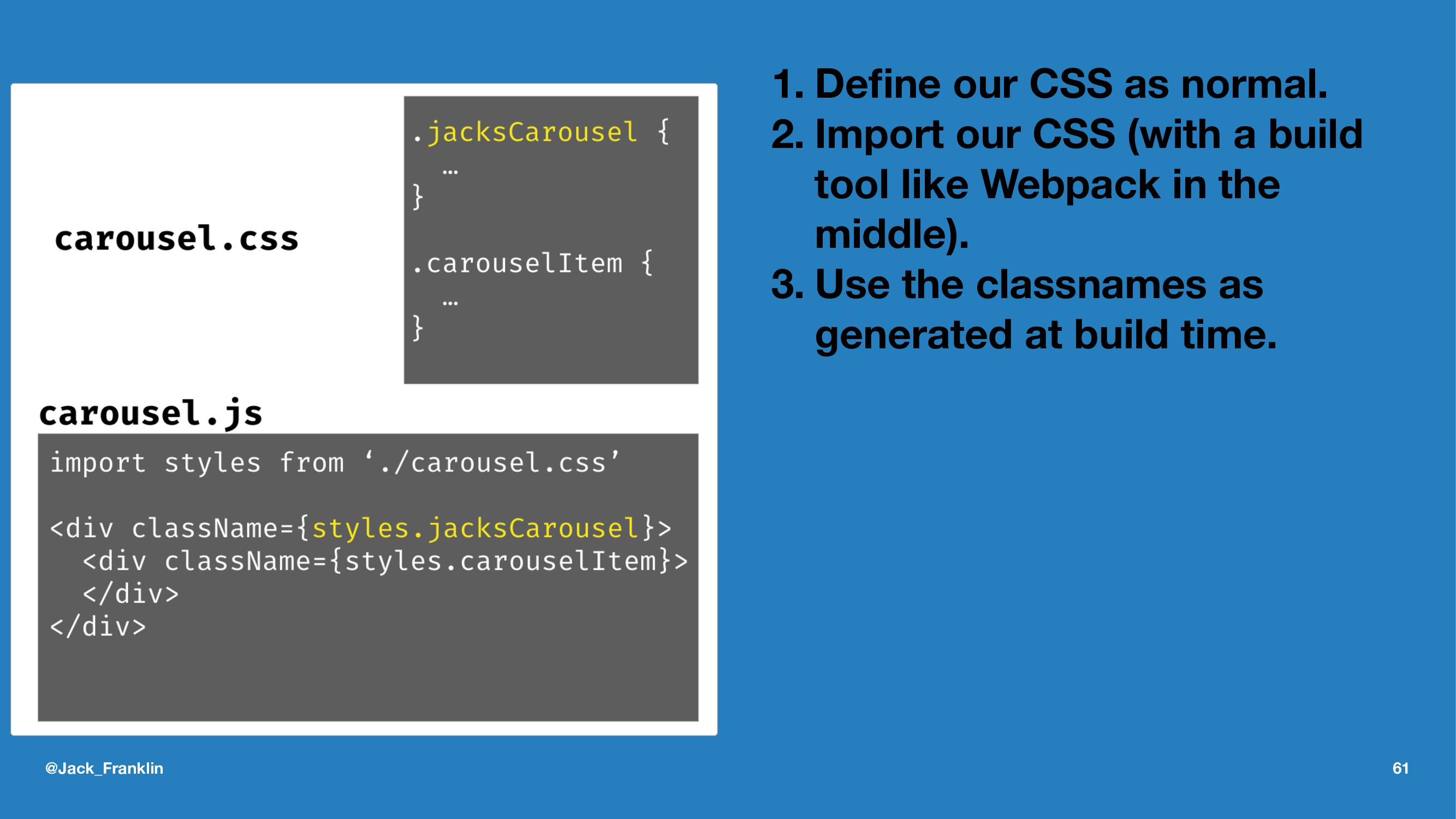 1. Define our CSS as normal. 2. Import our CSS (...