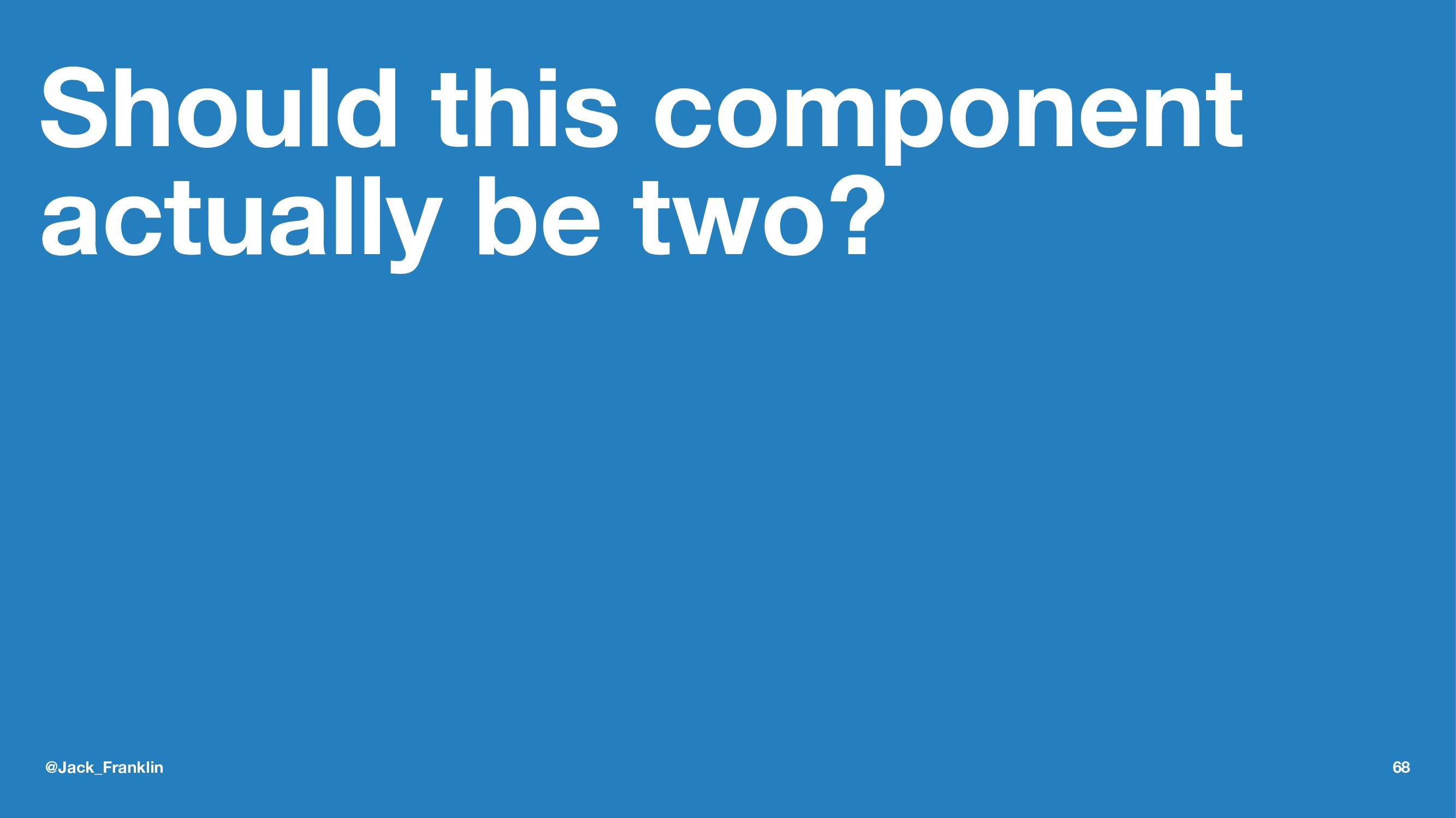 Should this component actually be two? @Jack_Fr...