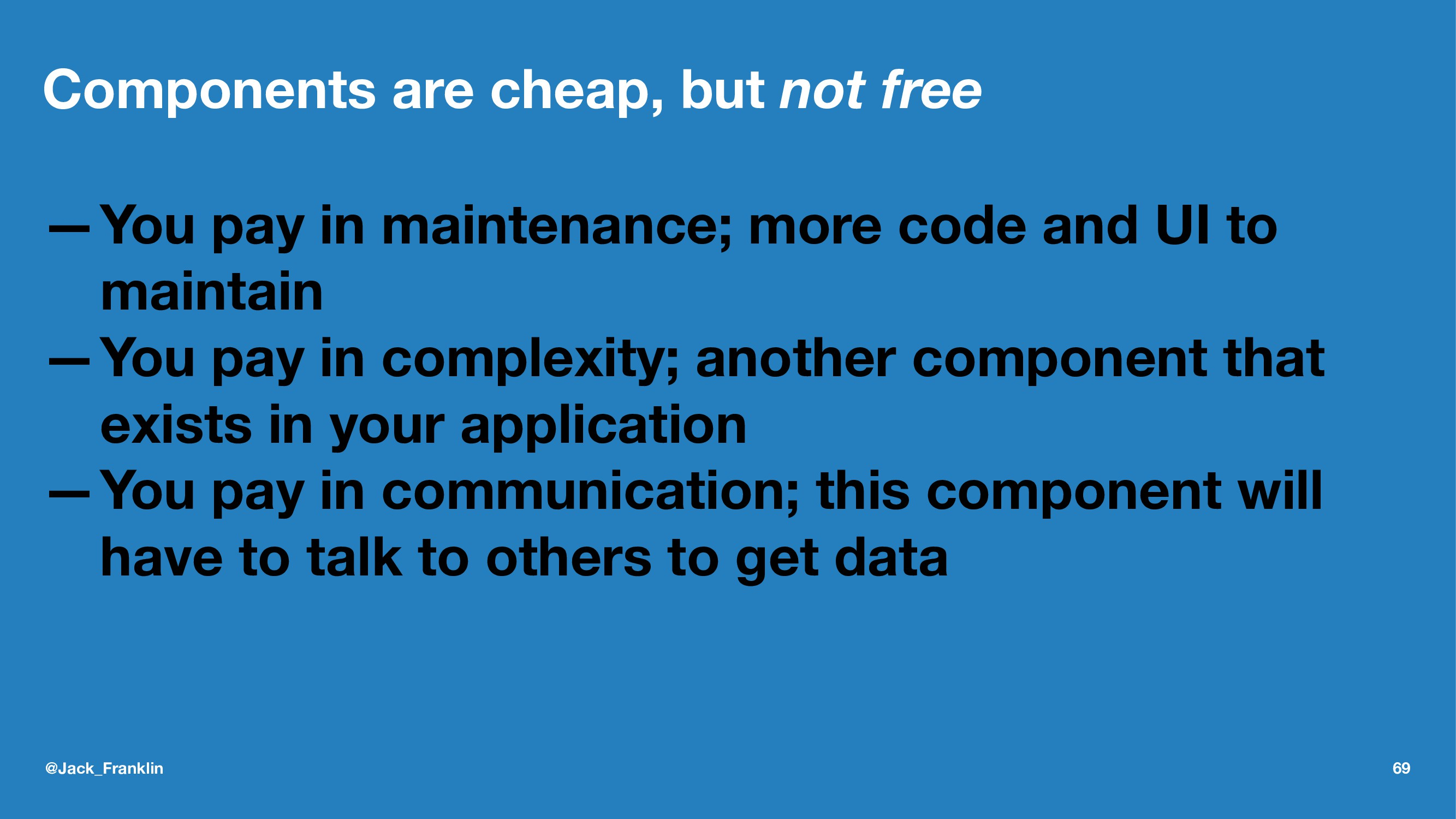 Components are cheap, but not free —You pay in ...