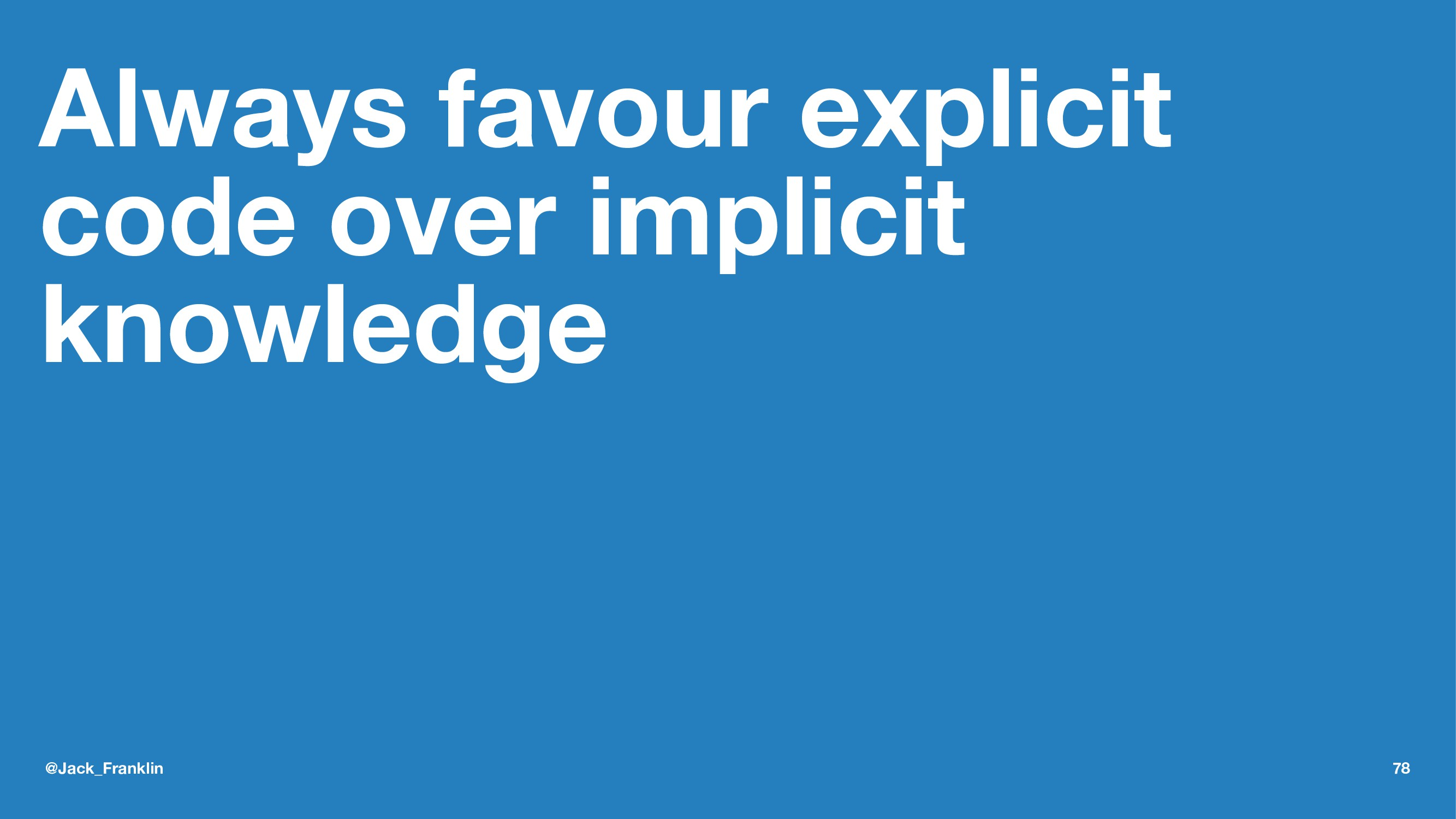 Always favour explicit code over implicit knowl...