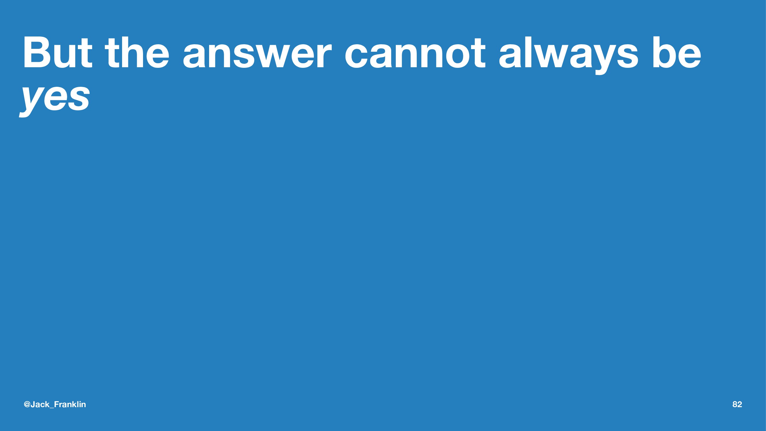 But the answer cannot always be yes @Jack_Frank...