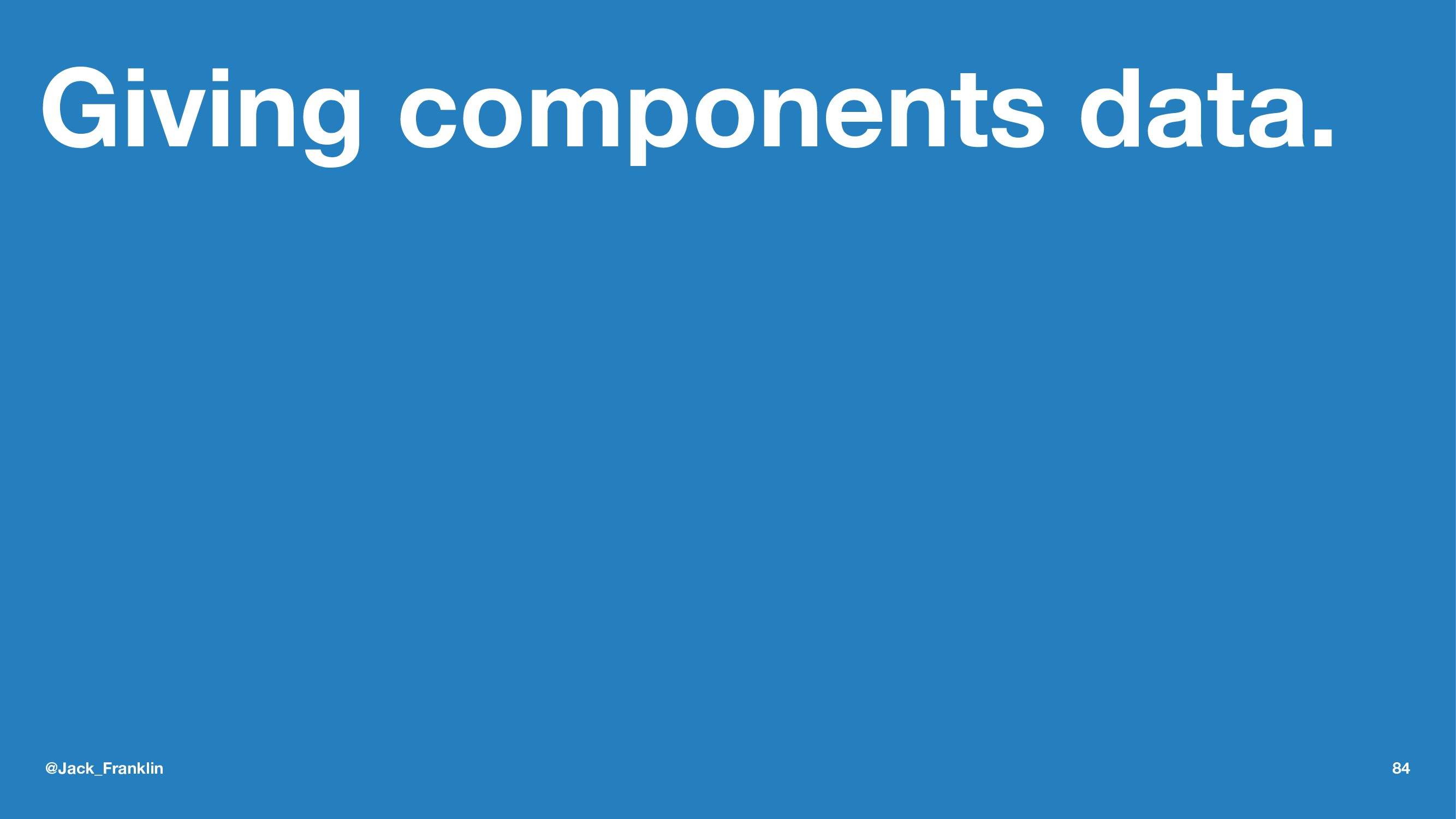 Giving components data. @Jack_Franklin 84