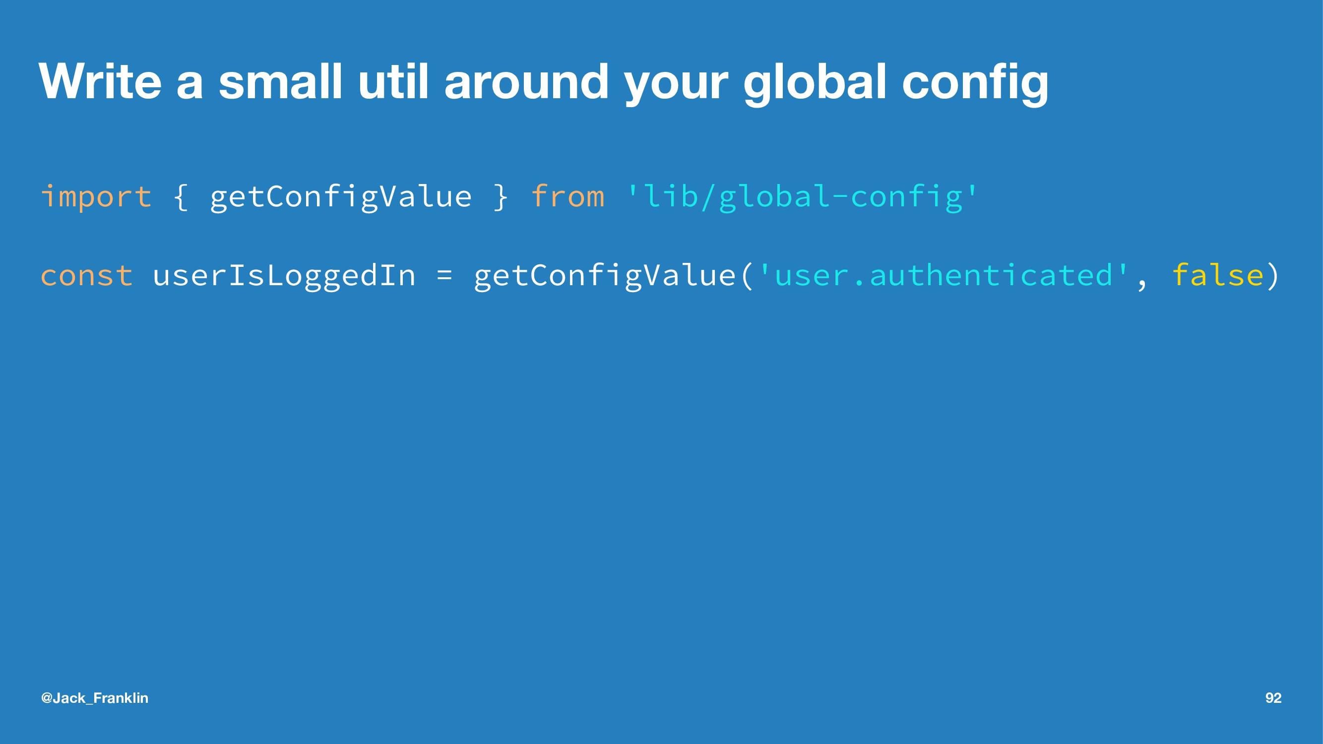 Write a small util around your global config imp...