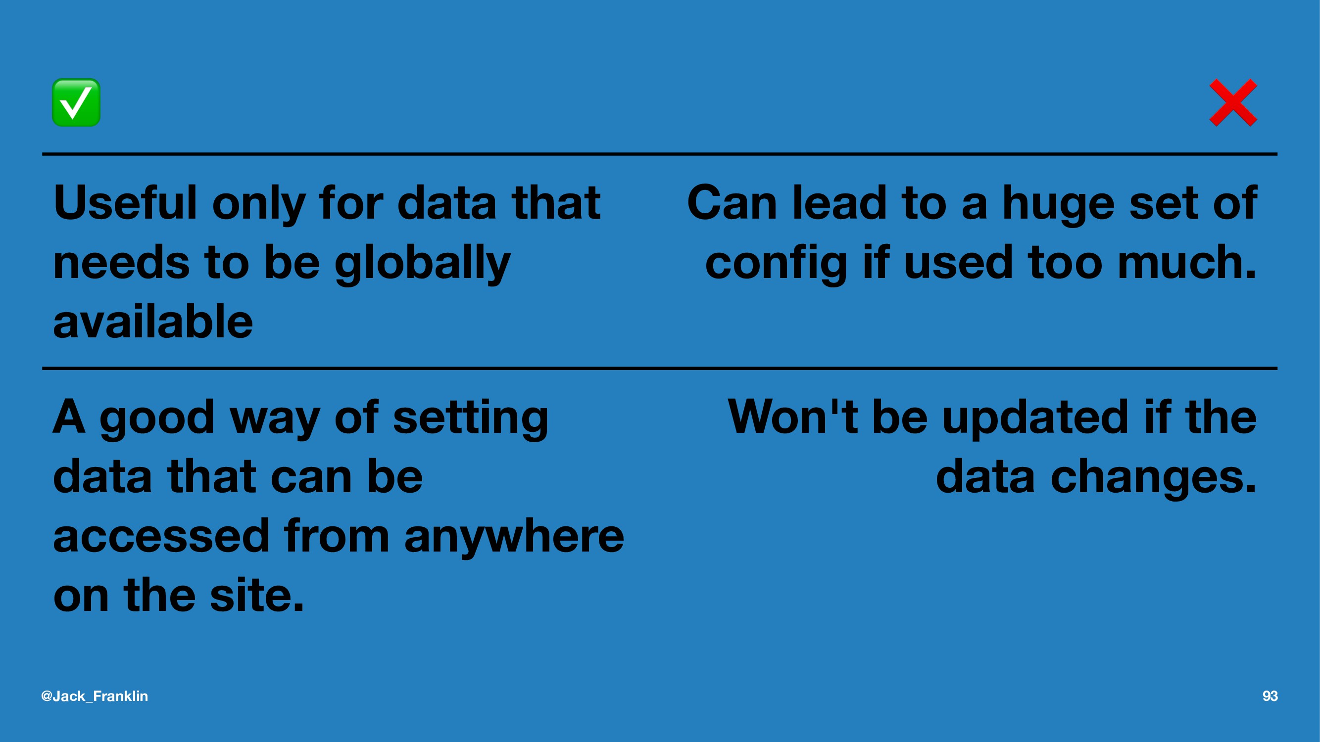 ✅ ❌ Useful only for data that needs to be globa...