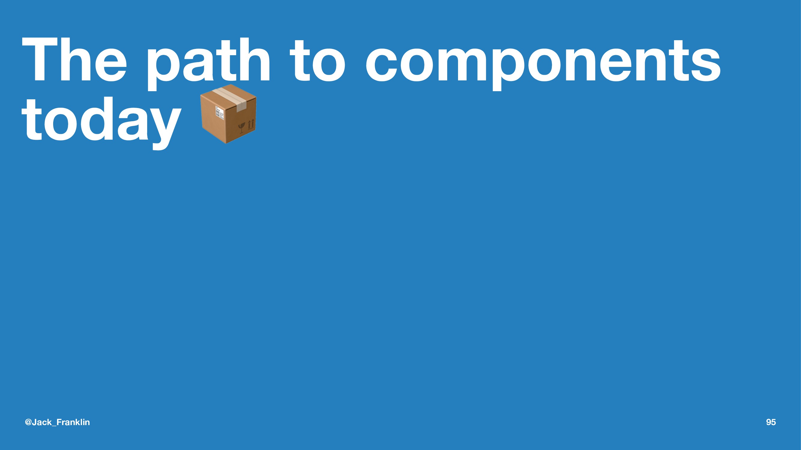 The path to components today ! @Jack_Franklin 95