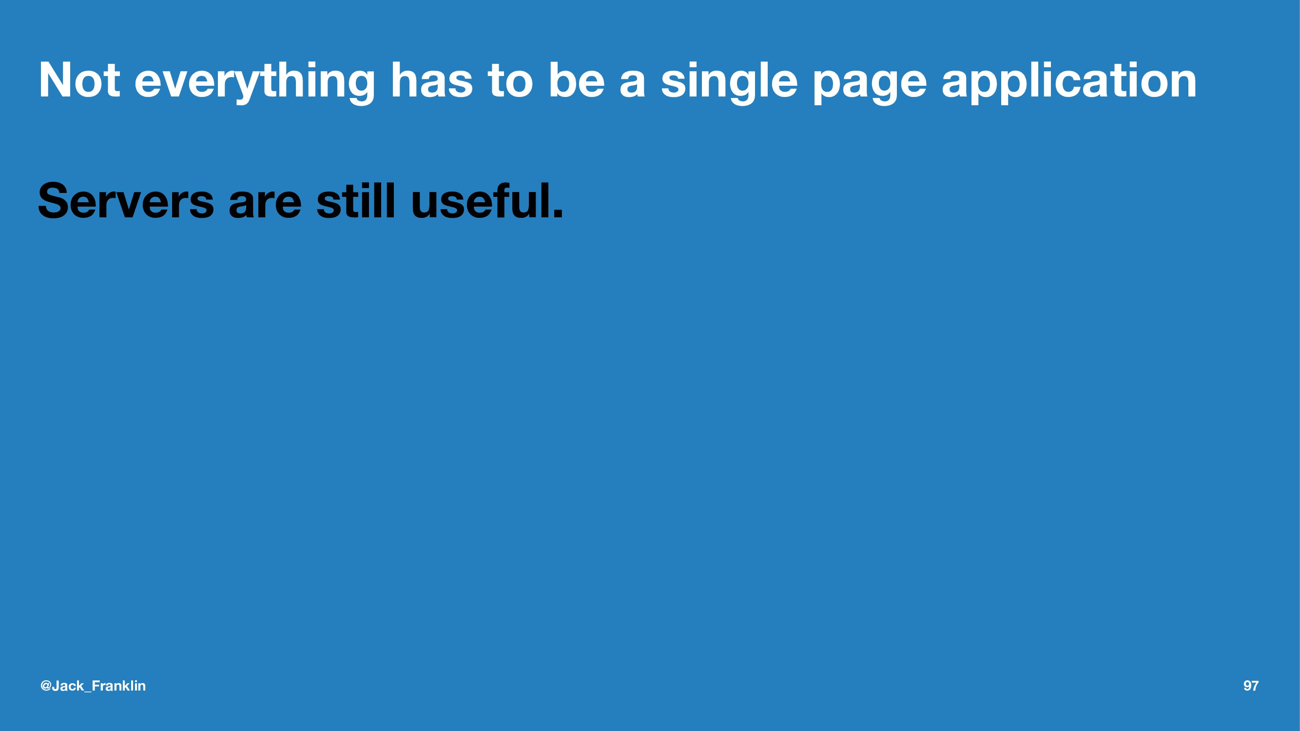 Not everything has to be a single page applicat...