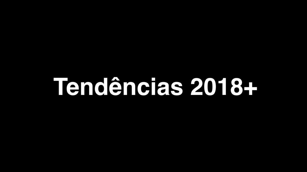 Tendências 2018+