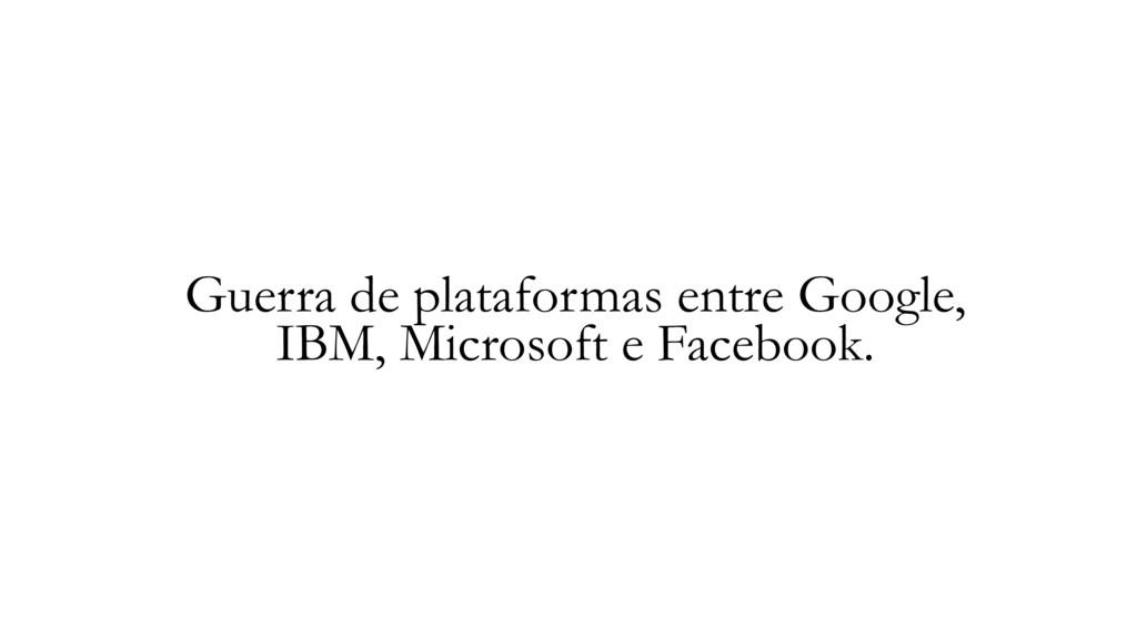 Guerra de plataformas entre Google, IBM, Micros...