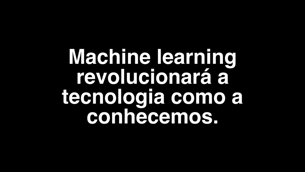 Machine learning revolucionará a tecnologia com...